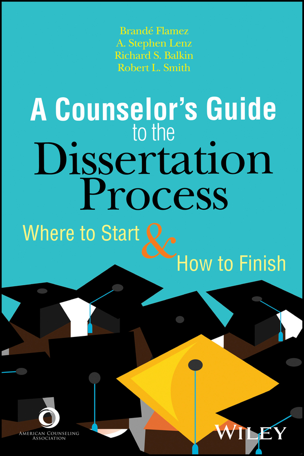 Brande Flamez The Counselor's Guide to the Dissertation Process. Where to Start and How to Finish