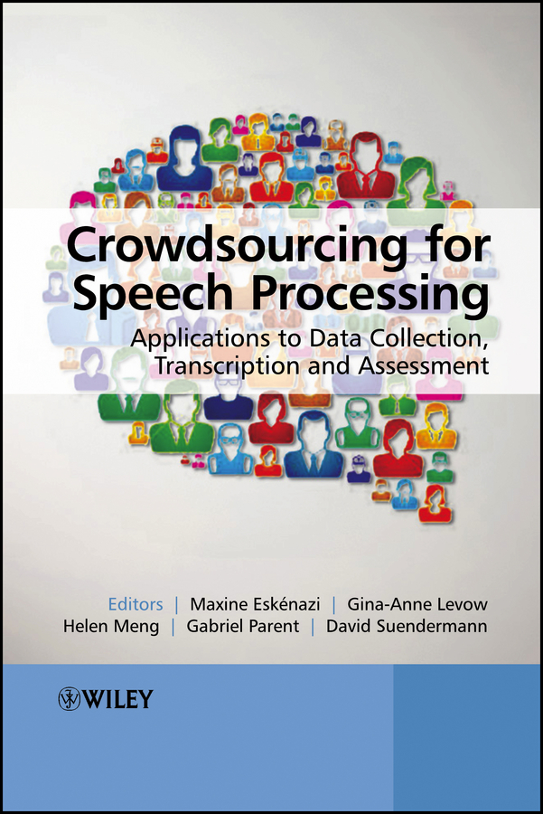 Maxine Eskenazi Crowdsourcing for Speech Processing. Applications to Data Collection, Transcription and Assessment