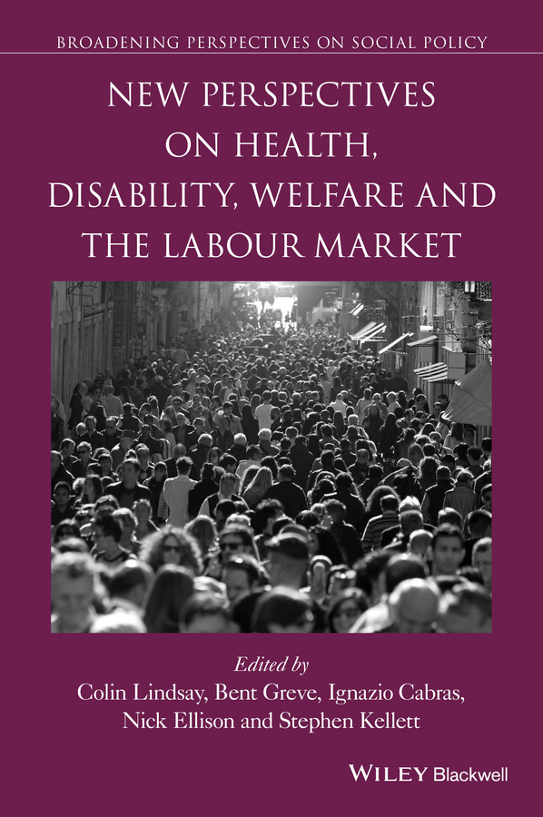 Nick Ellison New Perspectives on Health, Disability, Welfare and the Labour Market cam donaldson evidence based decisions and economics health care social welfare education and criminal justice