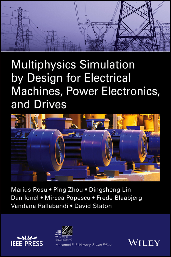 Dr. Zhou Ping Multiphysics Simulation by Design for Electrical Machines, Power Electronics and Drives ed lipiansky electrical electronics and digital hardware essentials for scientists and engineers
