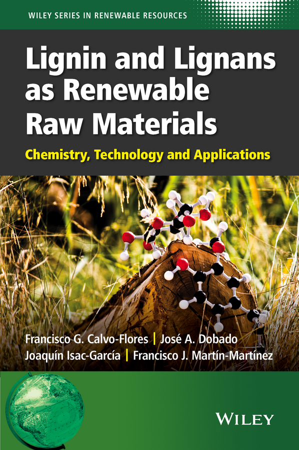 Joaquin Isac-Garcia Lignin and Lignans as Renewable Raw Materials. Chemistry, Technology and Applications meier michael a r green polymerization methods renewable starting materials catalysis and waste reduction