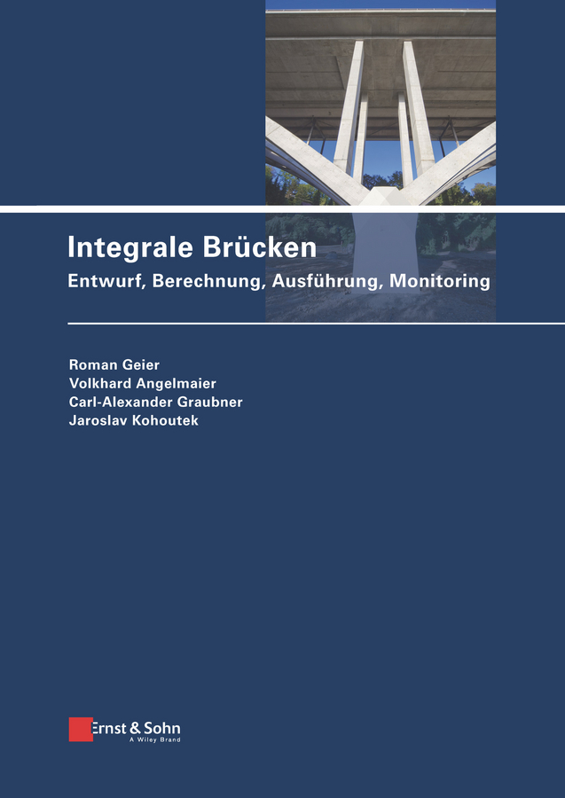 Carl-Alexander Graubner Integrale Brücken. Entwurf, Berechnung, Ausführung, Monitoring