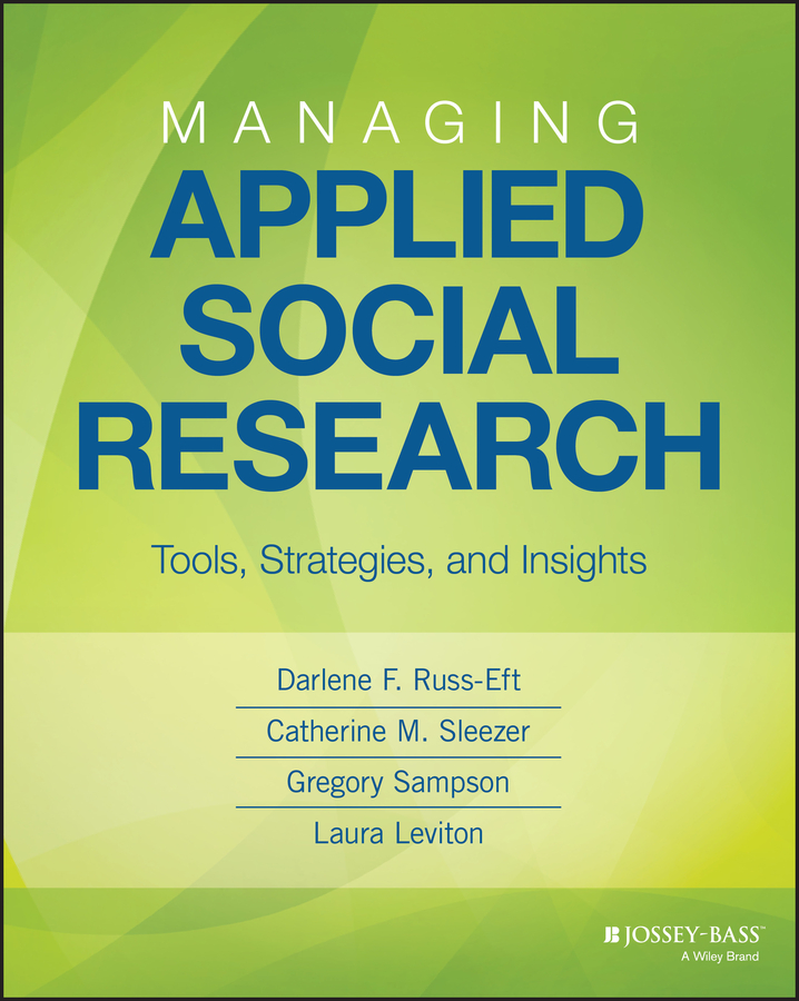 Darlene Russ-Eft F. Managing Applied Social Research. Tools, Strategies, and Insights social research