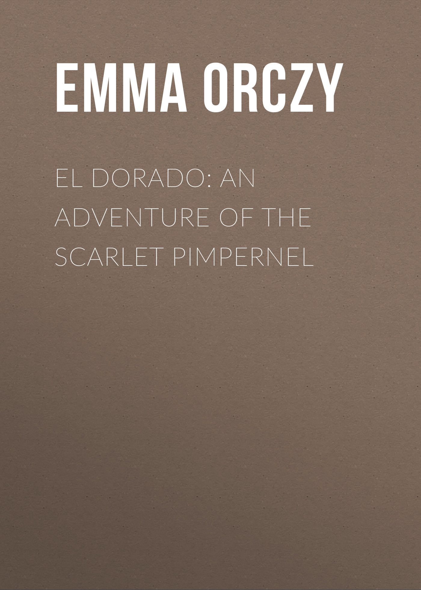 купить Emma Orczy El Dorado: An Adventure of the Scarlet Pimpernel по цене 0 рублей
