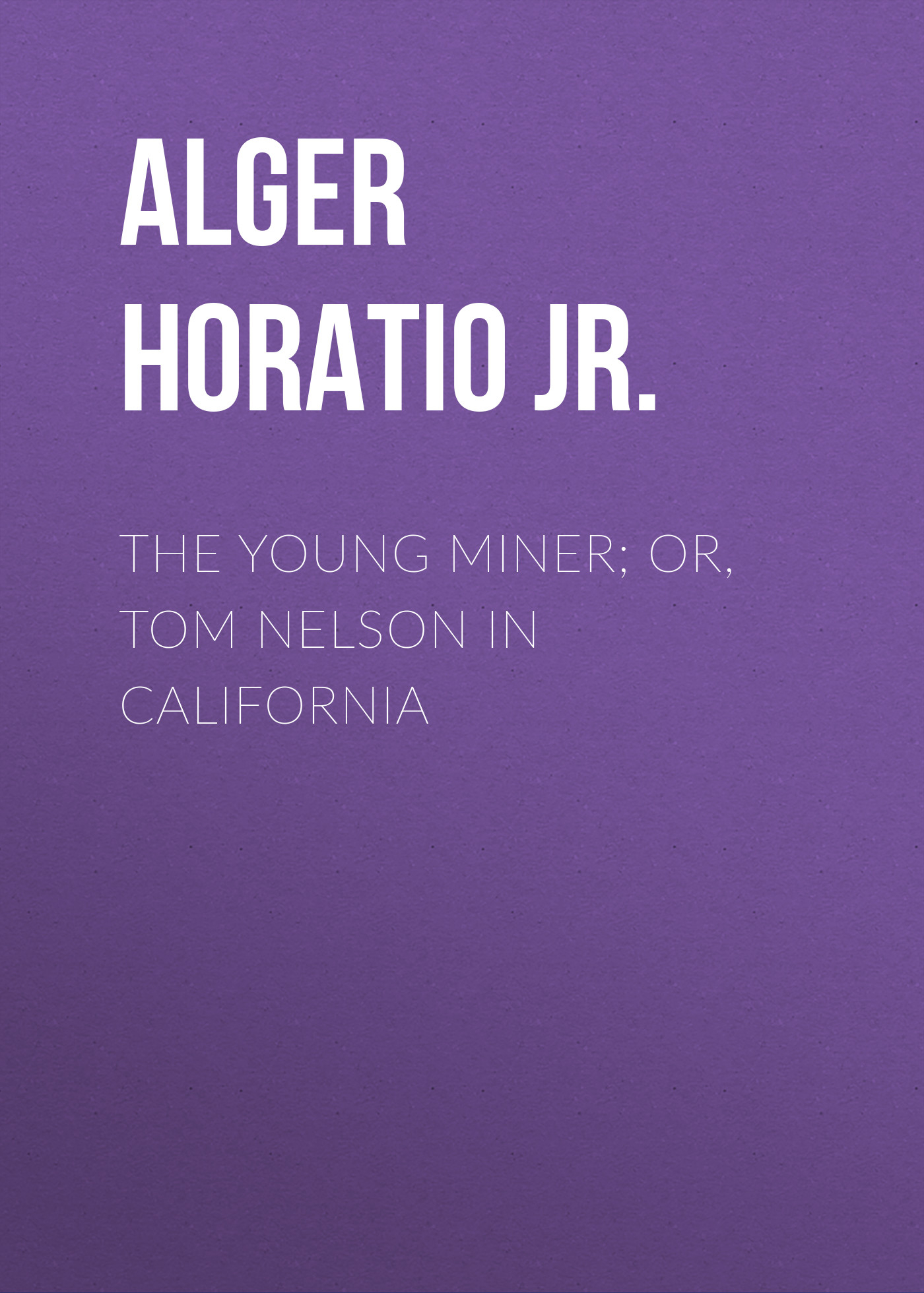 Alger Horatio Jr. The Young Miner; Or, Tom Nelson in California original access control card reader without keypad smart card reader 125khz rfid card reader door access reader manufacture