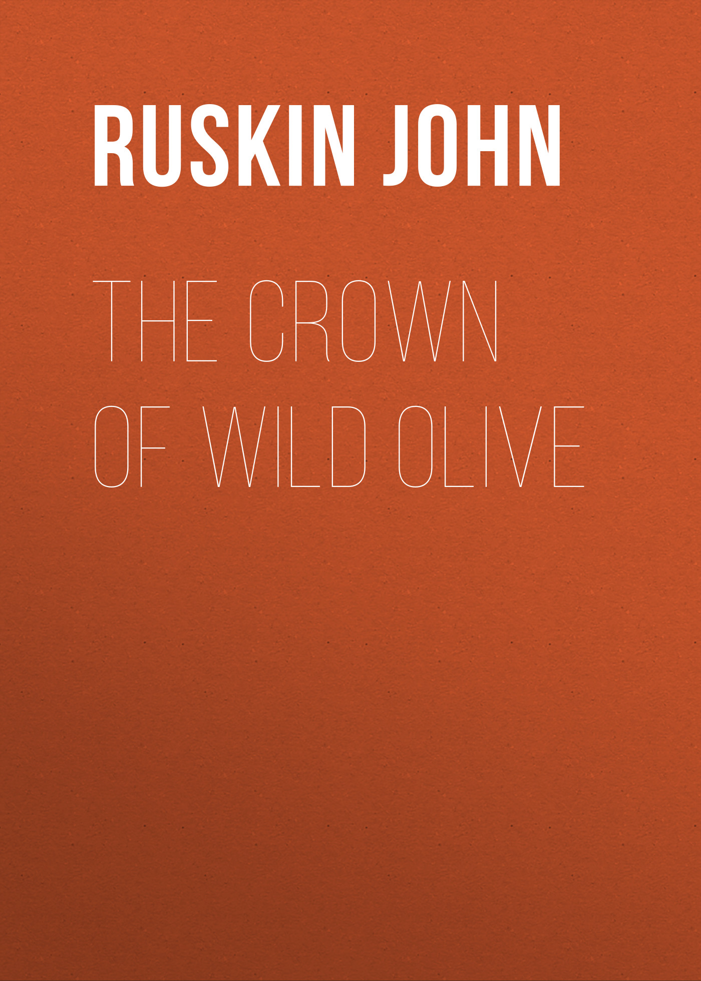Ruskin John The Crown of Wild Olive ruskin john the poetry of architecture