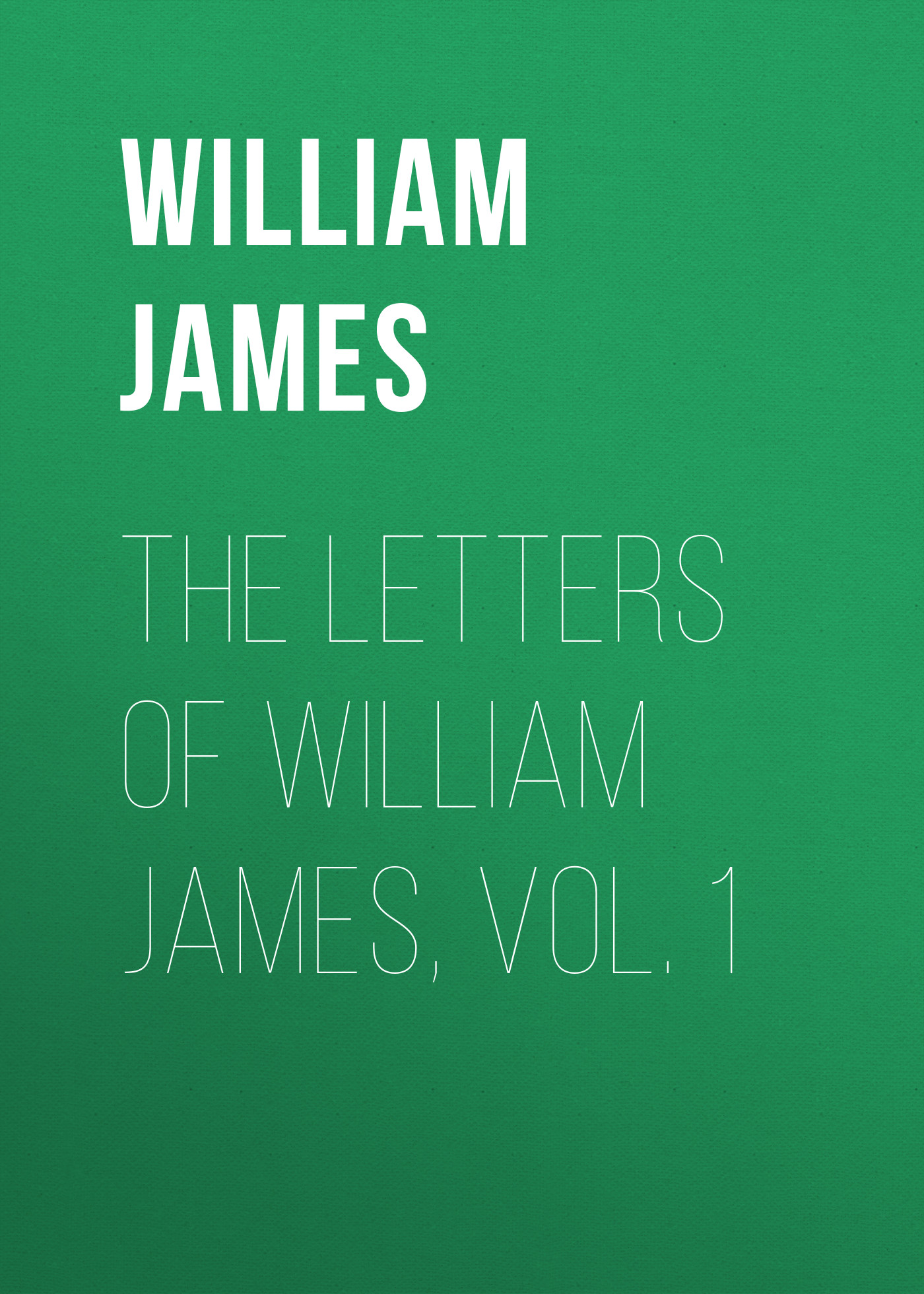 William James The Letters of William James, Vol. 1 james william the principles of psychology volume 2