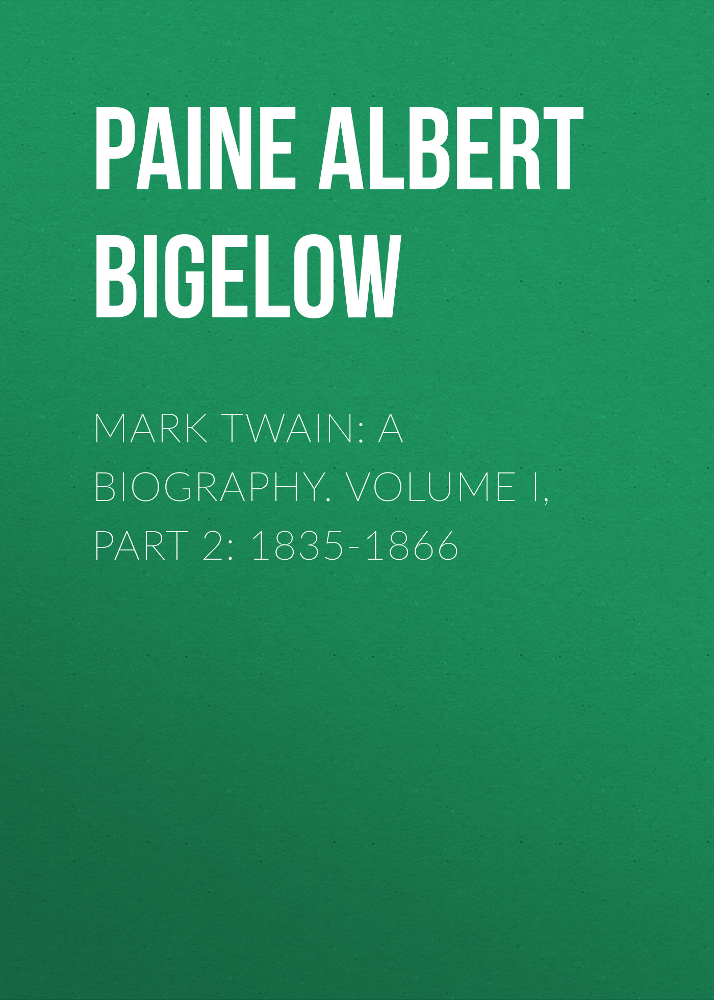 Paine Albert Bigelow Mark Twain: A Biography. Volume I, Part 2: 1835-1866 shania twain shania twain now 2 lp
