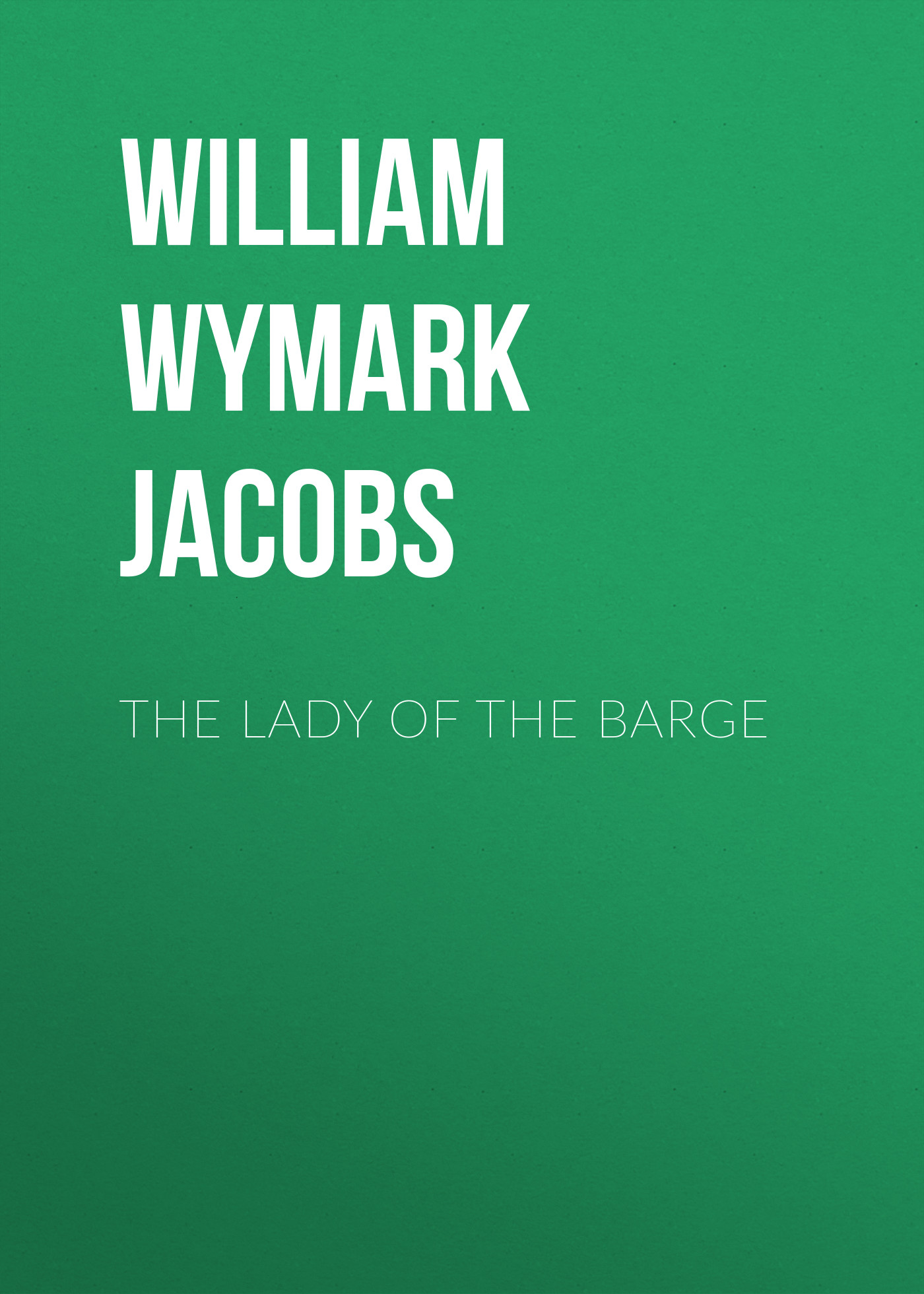 лучшая цена William Wymark Jacobs The Lady of the Barge