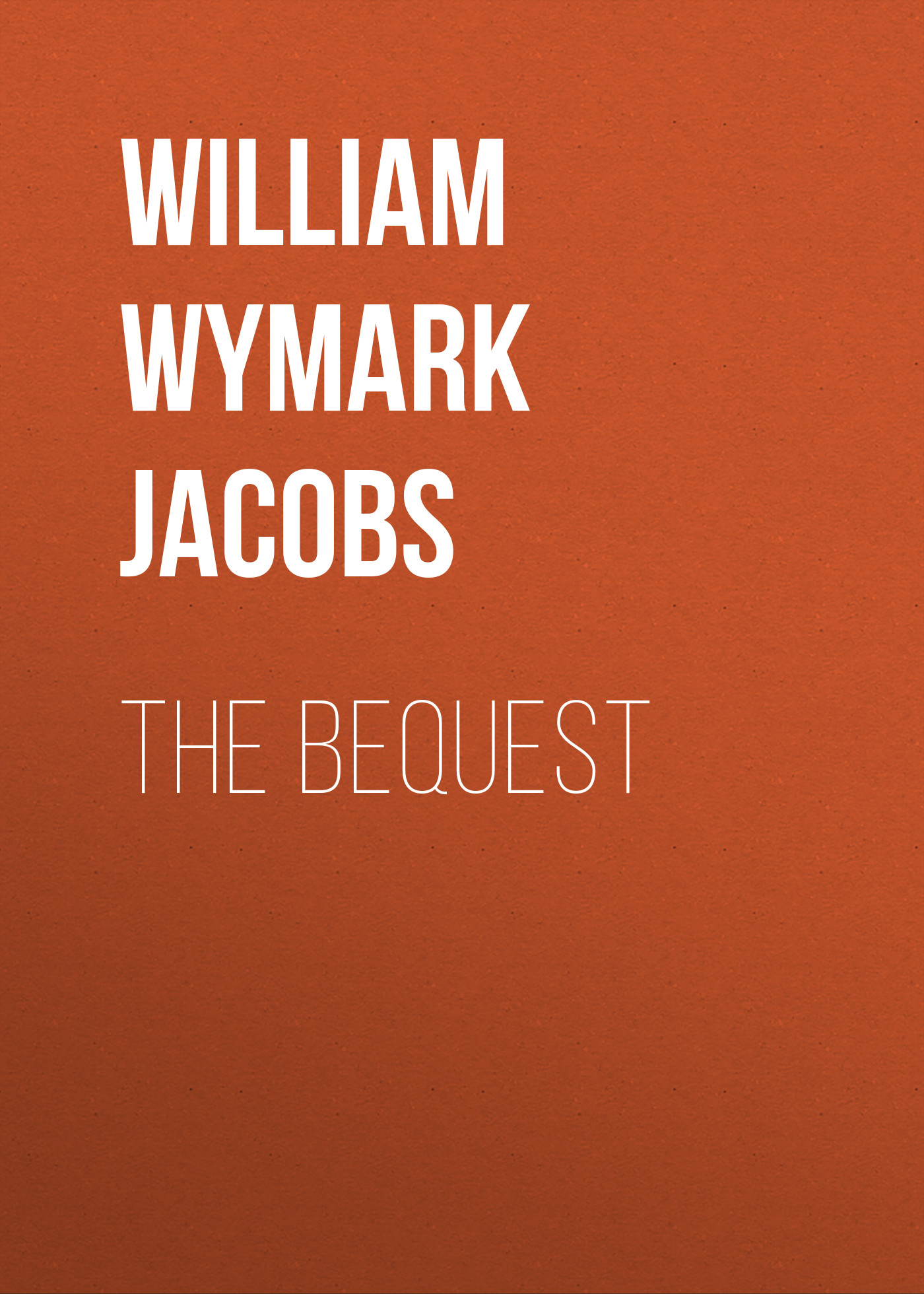 William Wymark Jacobs The Bequest susan meier the baby bequest