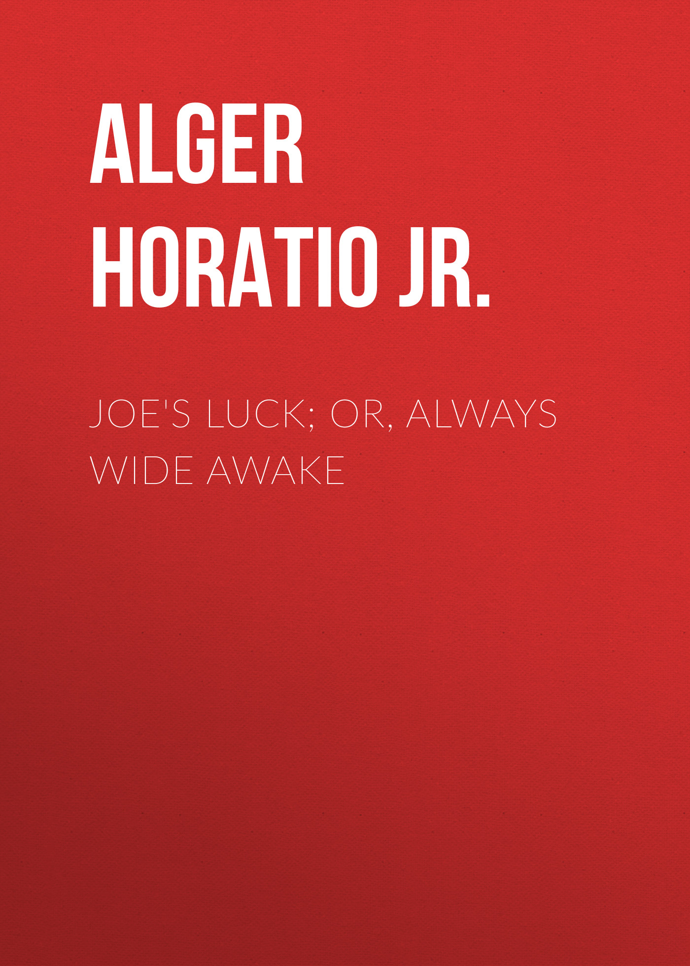 лучшая цена Alger Horatio Jr. Joe's Luck; Or, Always Wide Awake