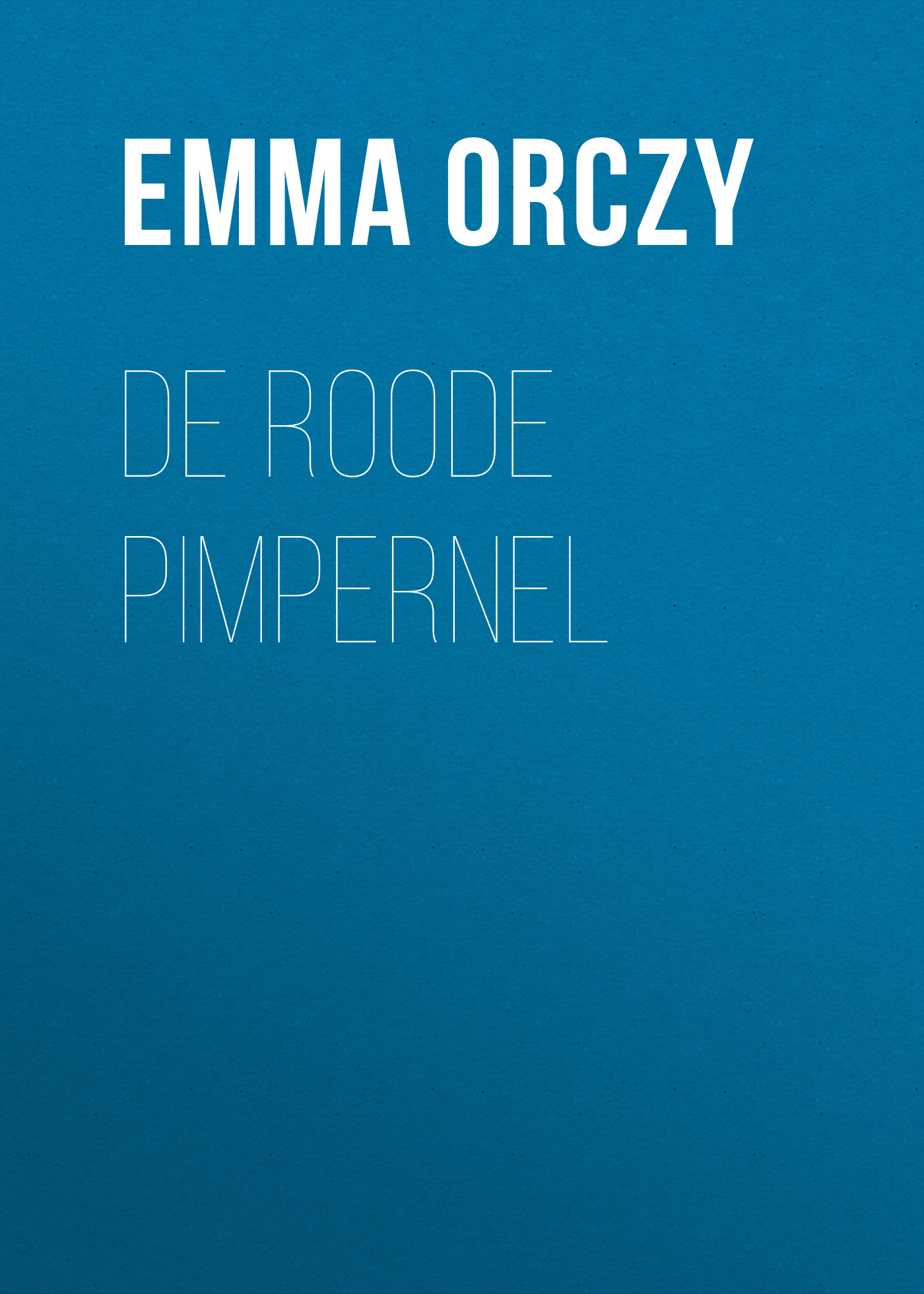 Emma Orczy De Roode Pimpernel emma orczy his majesty s well beloved