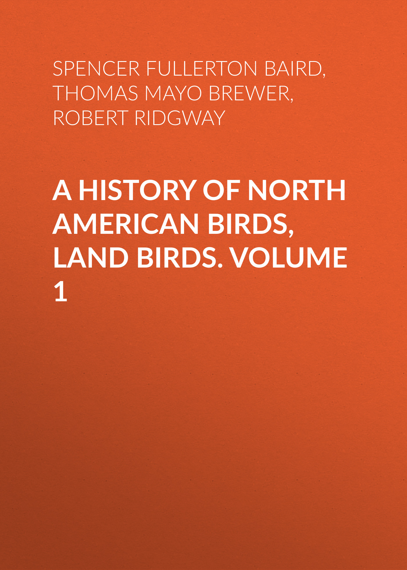 Robert Ridgway A History of North American Birds, Land Birds. Volume 1 bedard tony birds of prey club kids