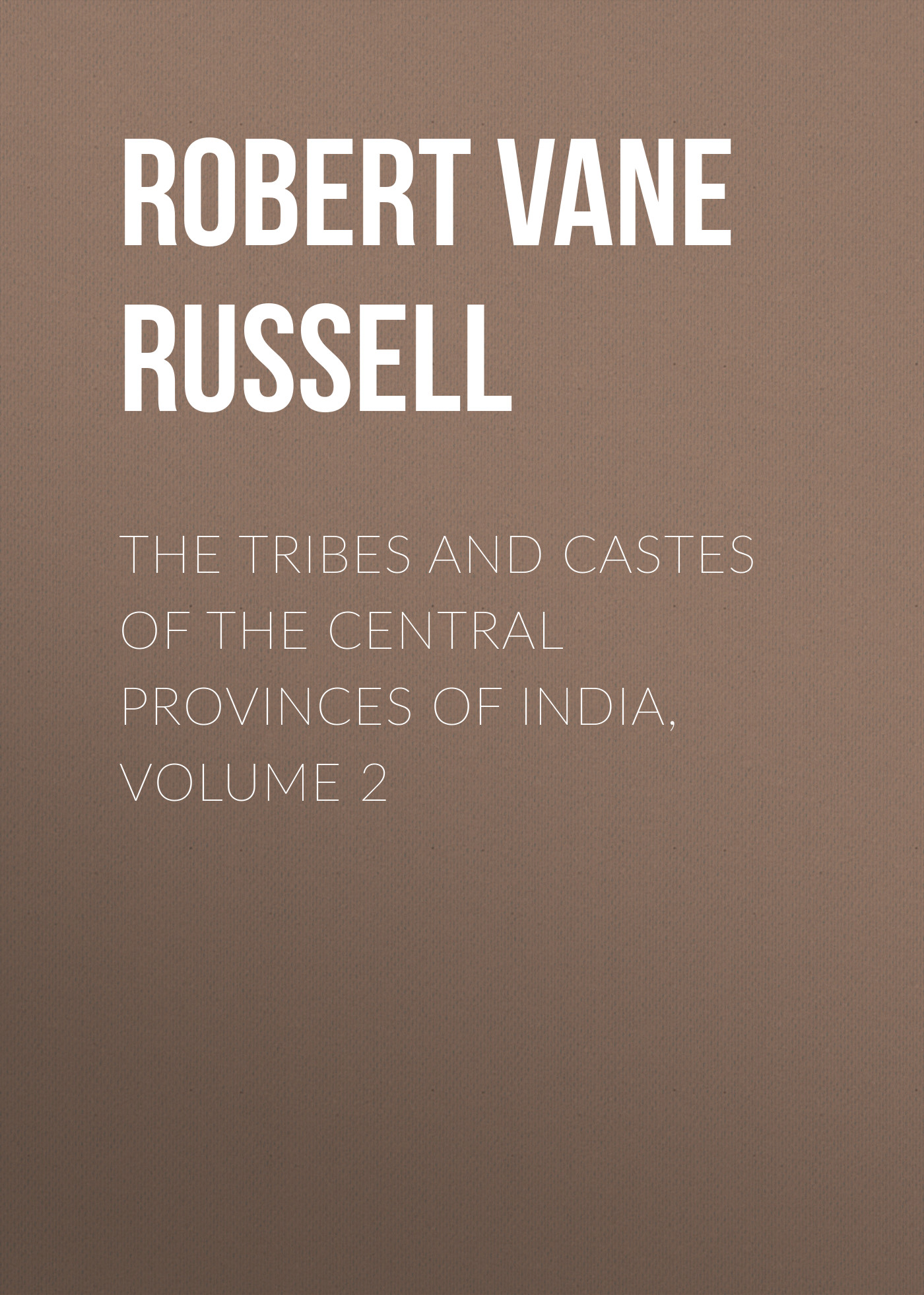 Robert Vane Russell The Tribes and Castes of the Central Provinces of India, Volume 2 robert vane russell the tribes and castes of the central provinces of india volume 3