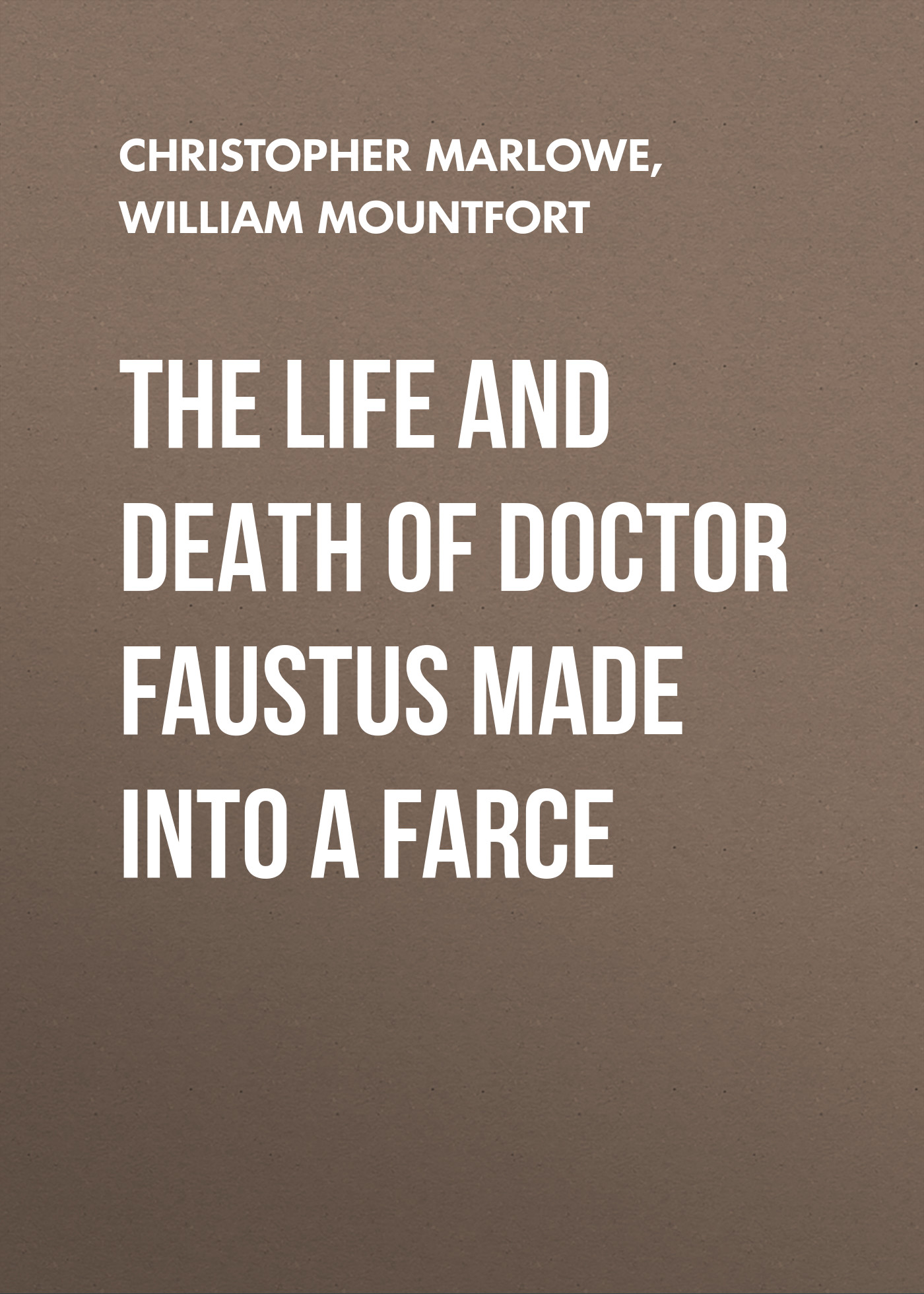 Christopher Marlowe The Life and Death of Doctor Faustus Made into a Farce rhyming life and death