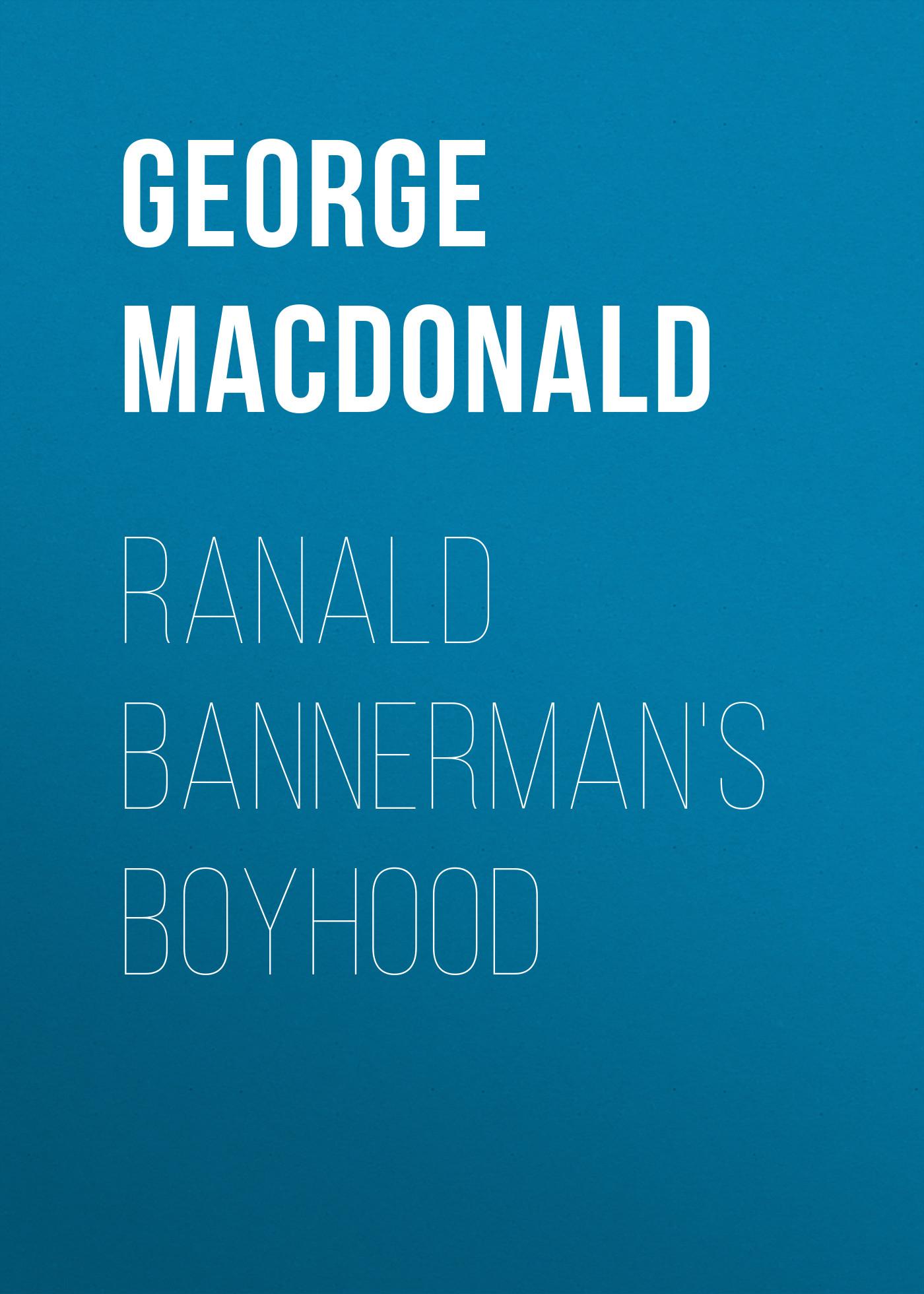 George MacDonald Ranald Bannerman's Boyhood childhood boyhood and youth
