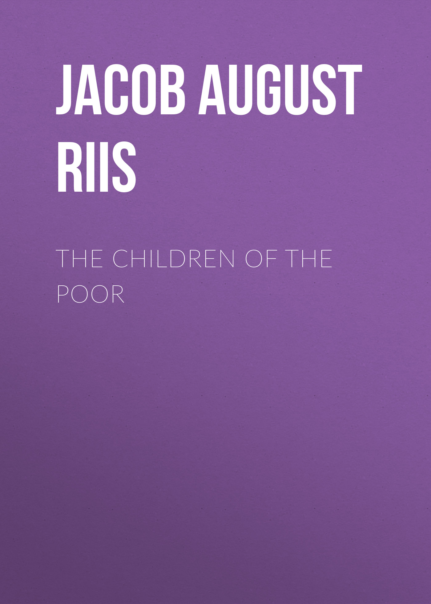 Jacob August Riis The Children of the Poor jacob august riis nibsy s christmas