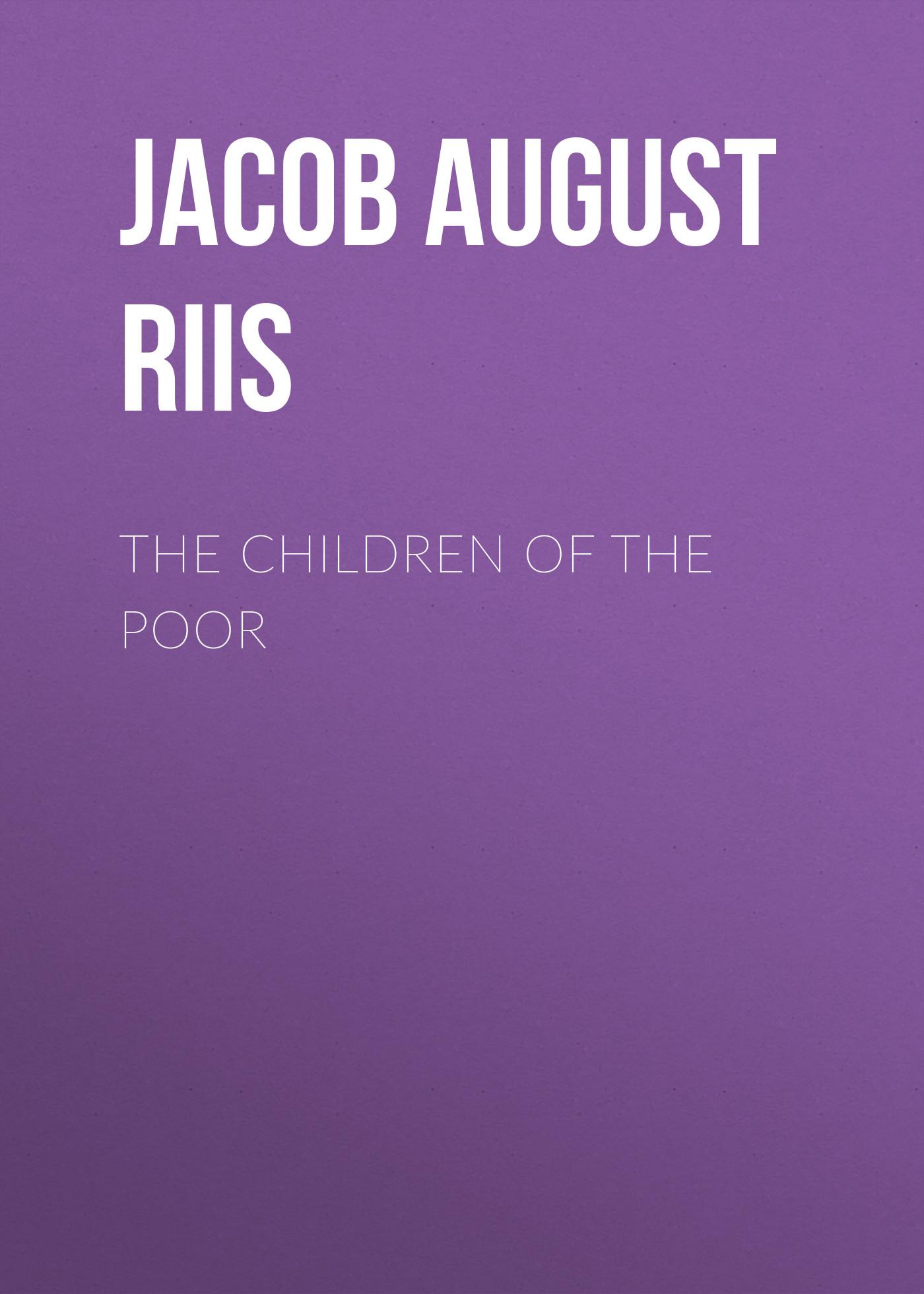 цена Jacob August Riis The Children of the Poor онлайн в 2017 году