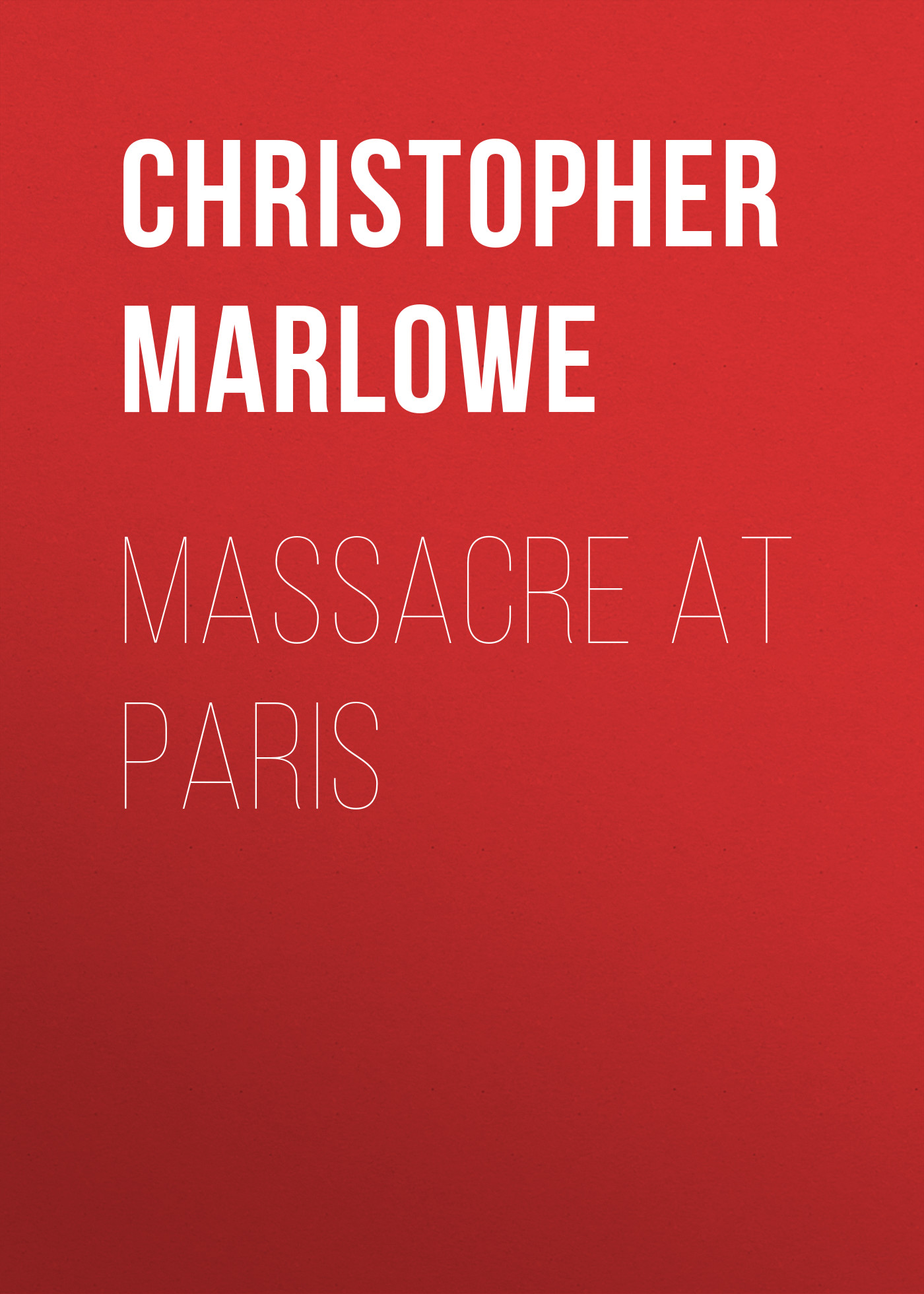 Christopher Marlowe Massacre at Paris christopher marlowe the works of christopher marlowe vol 3 of 3