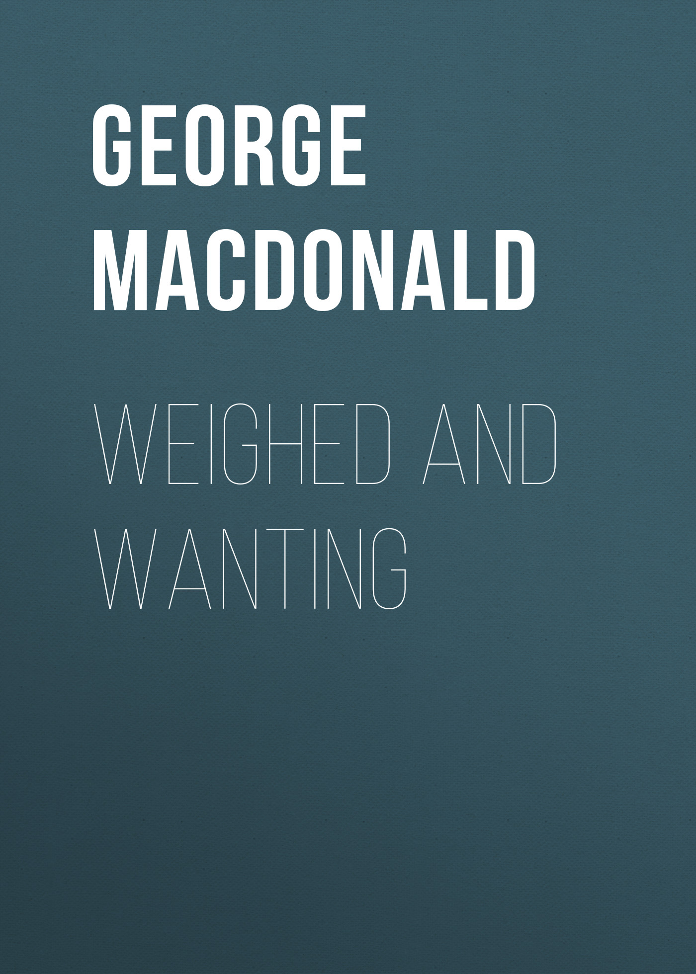 George MacDonald Weighed and Wanting george macdonald st george and st michael