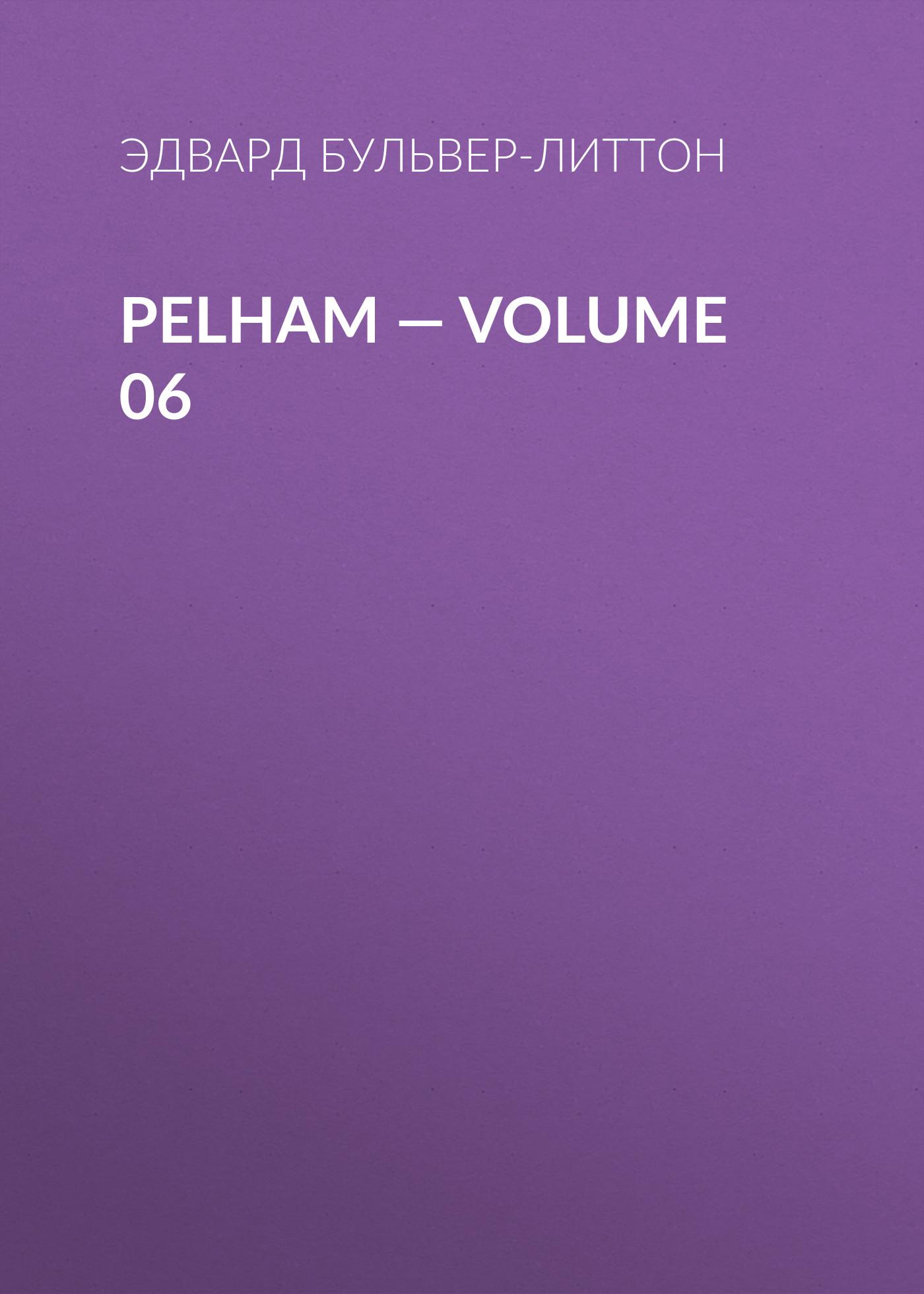 Эдвард Бульвер-Литтон Pelham — Volume 06
