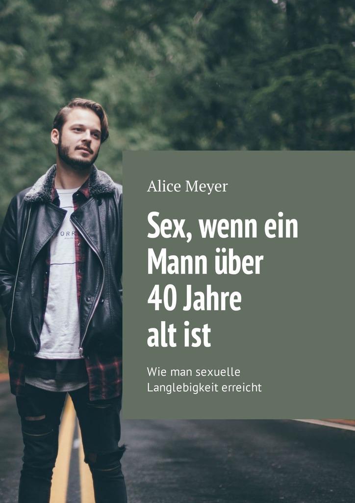 Alice Meyer Sex, wenn ein Mann über 40Jahre altist. Wie man sexuelle Langlebigkeit erreicht брюки meyer meyer mp002xm23pgw