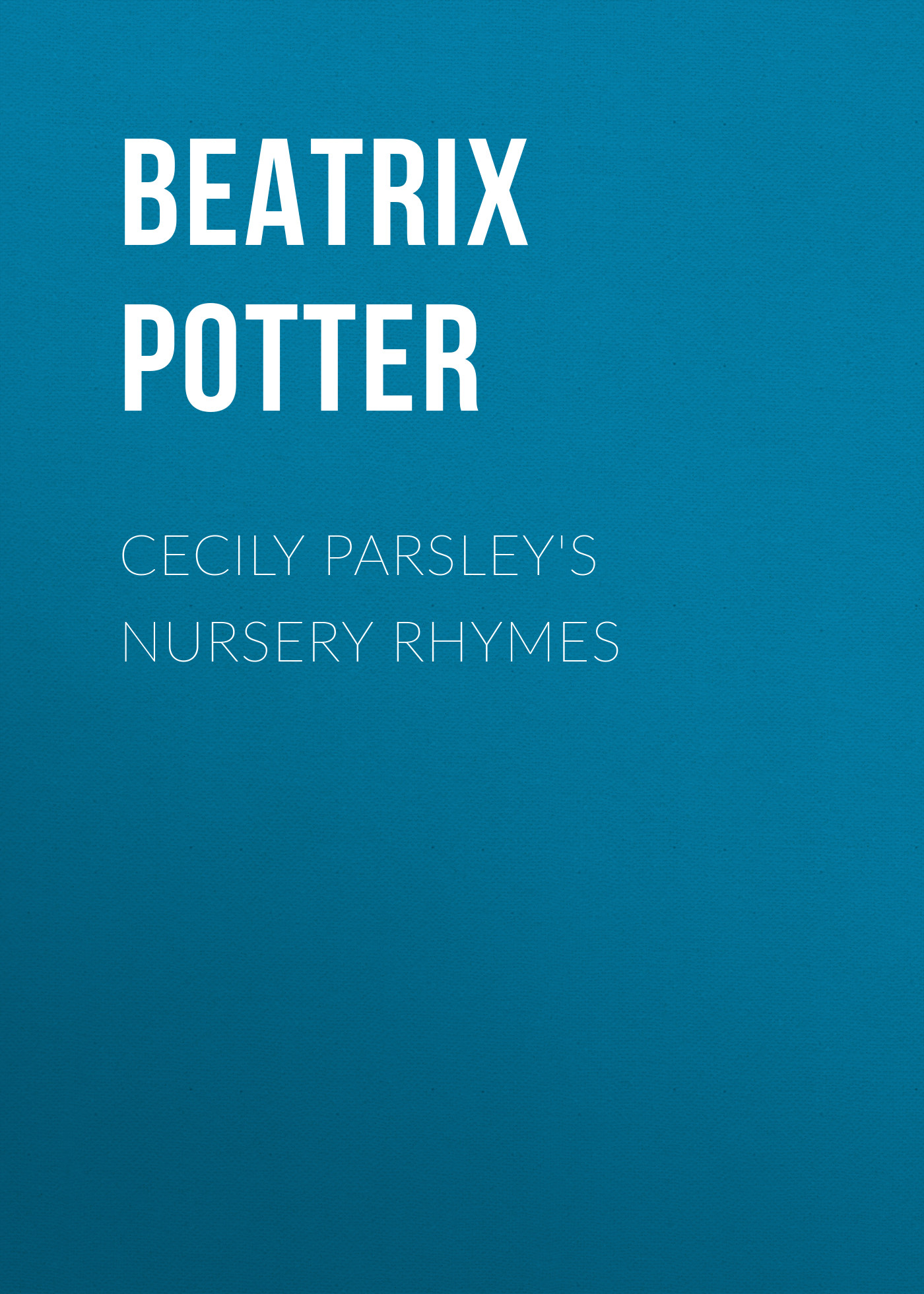 Беатрис Поттер Cecily Parsley's Nursery Rhymes