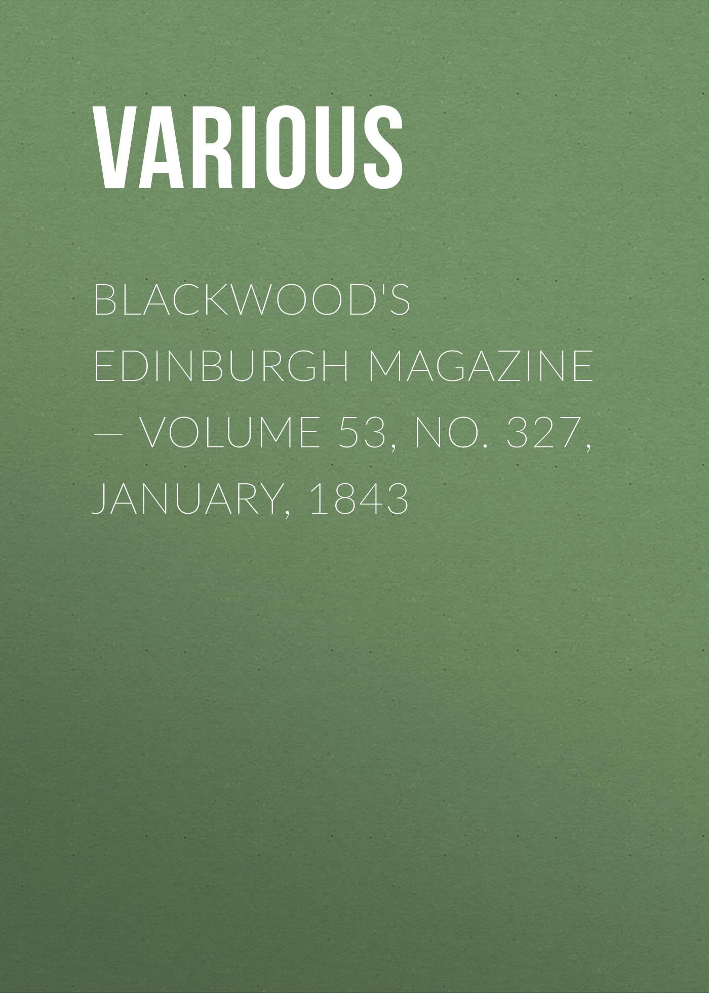 Blackwood's Edinburgh Magazine — Volume 53, No. 327, January, 1843