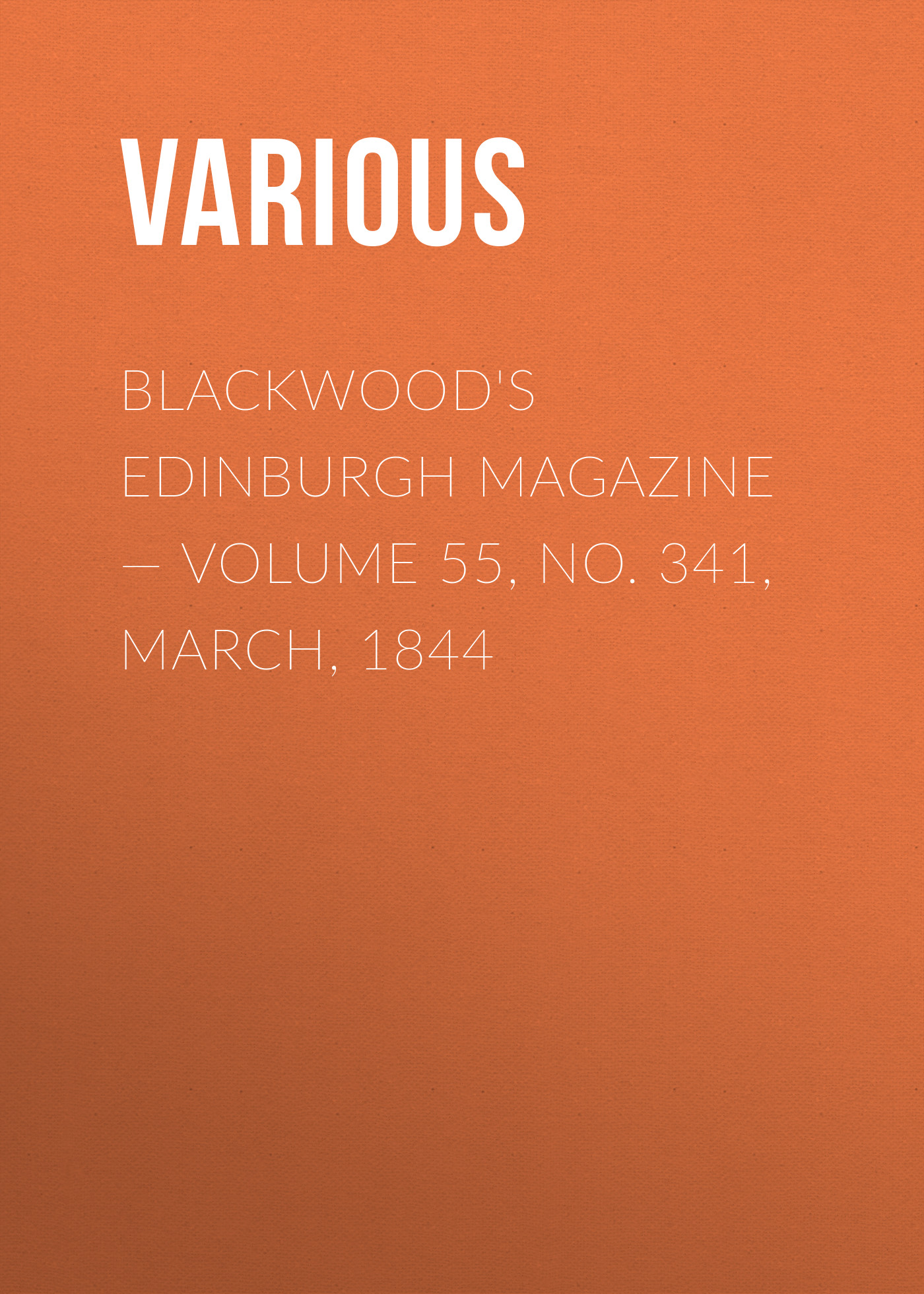 Blackwoods Edinburgh Magazine – Volume 55, No. 341, March, 1844