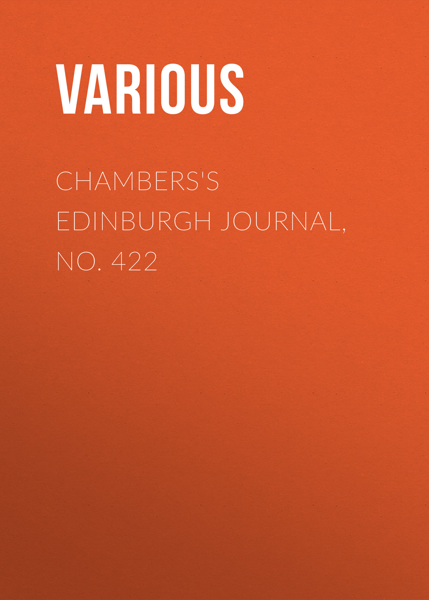 Chambers\'s Edinburgh Journal, No. 422 ( Various  )