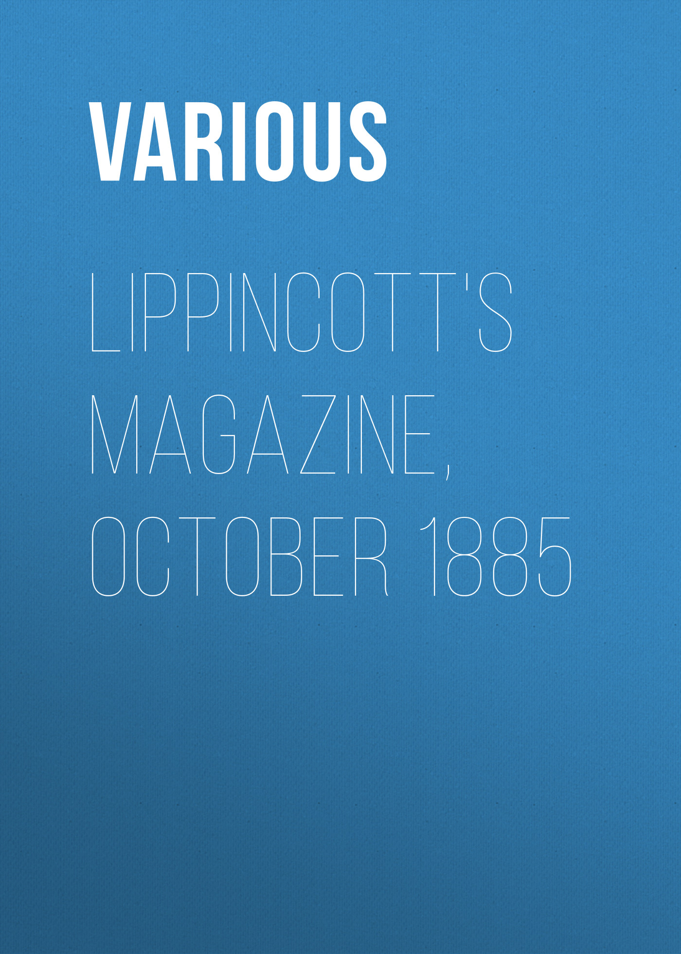Various Lippincott's Magazine, October 1885 october