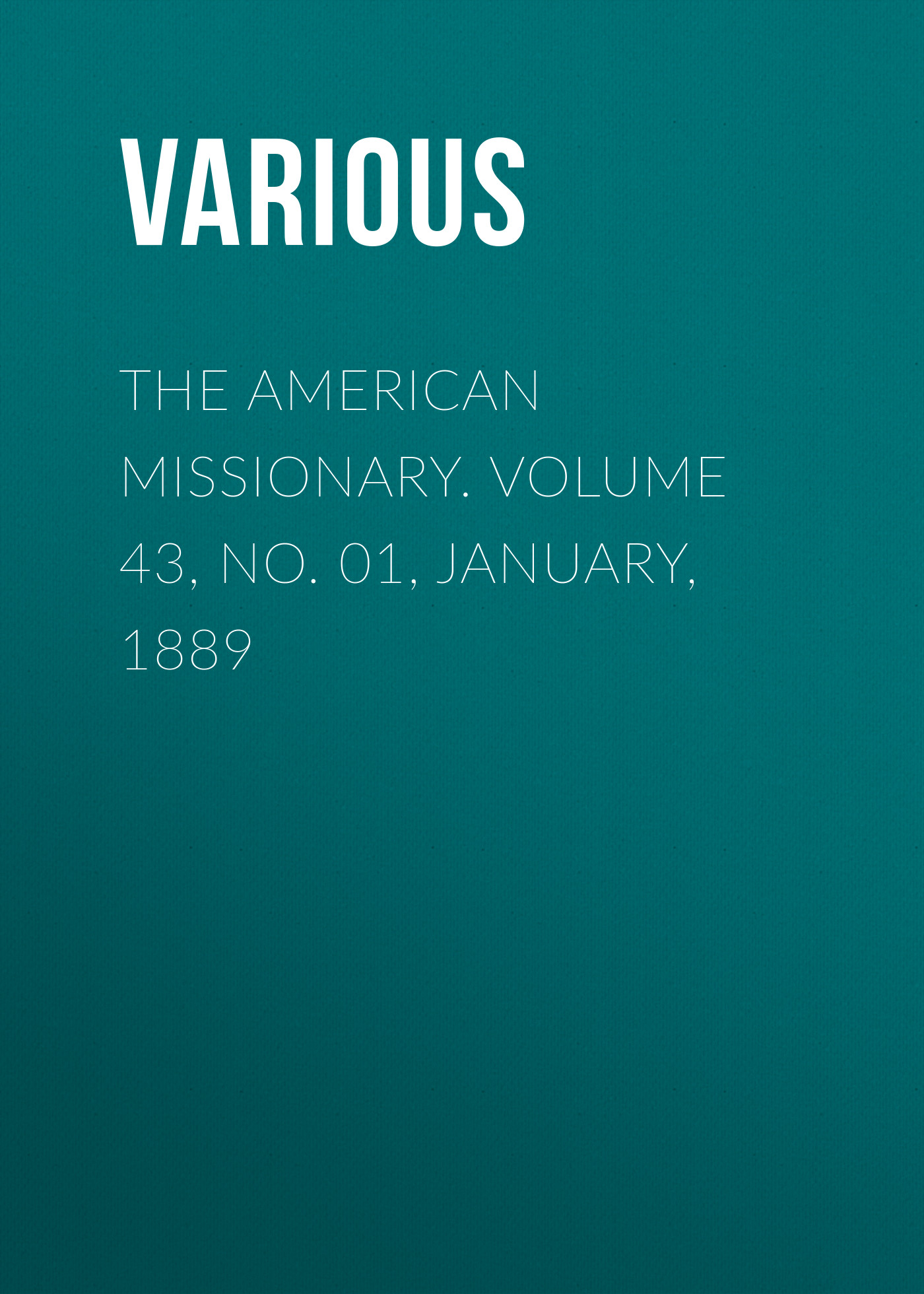 Various The American Missionary. Volume 43, No. 01, January, 1889