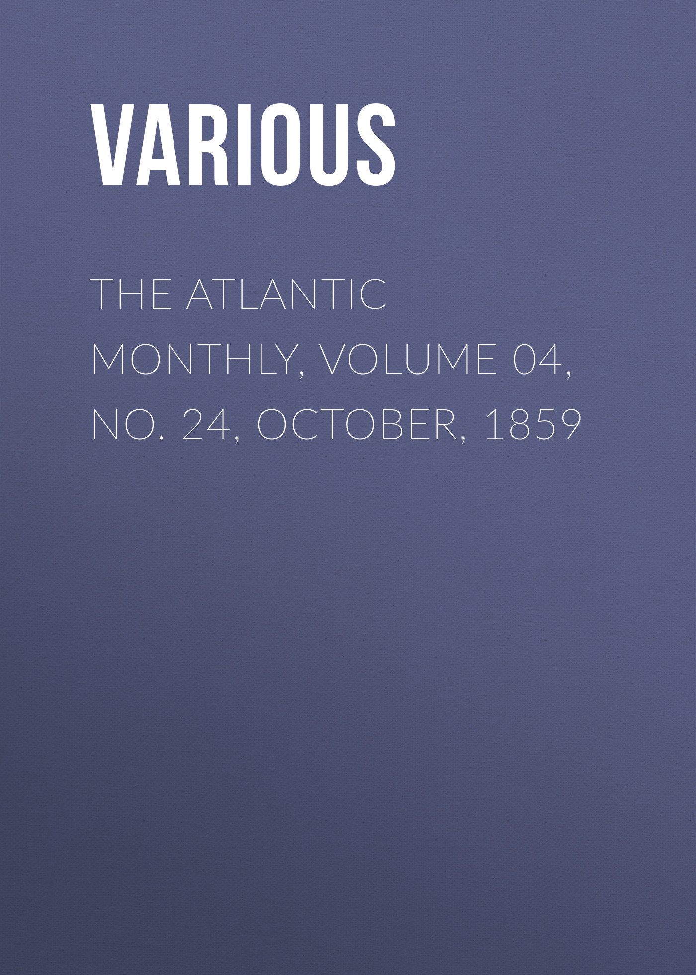Various The Atlantic Monthly, Volume 04, No. 24, October, 1859 october