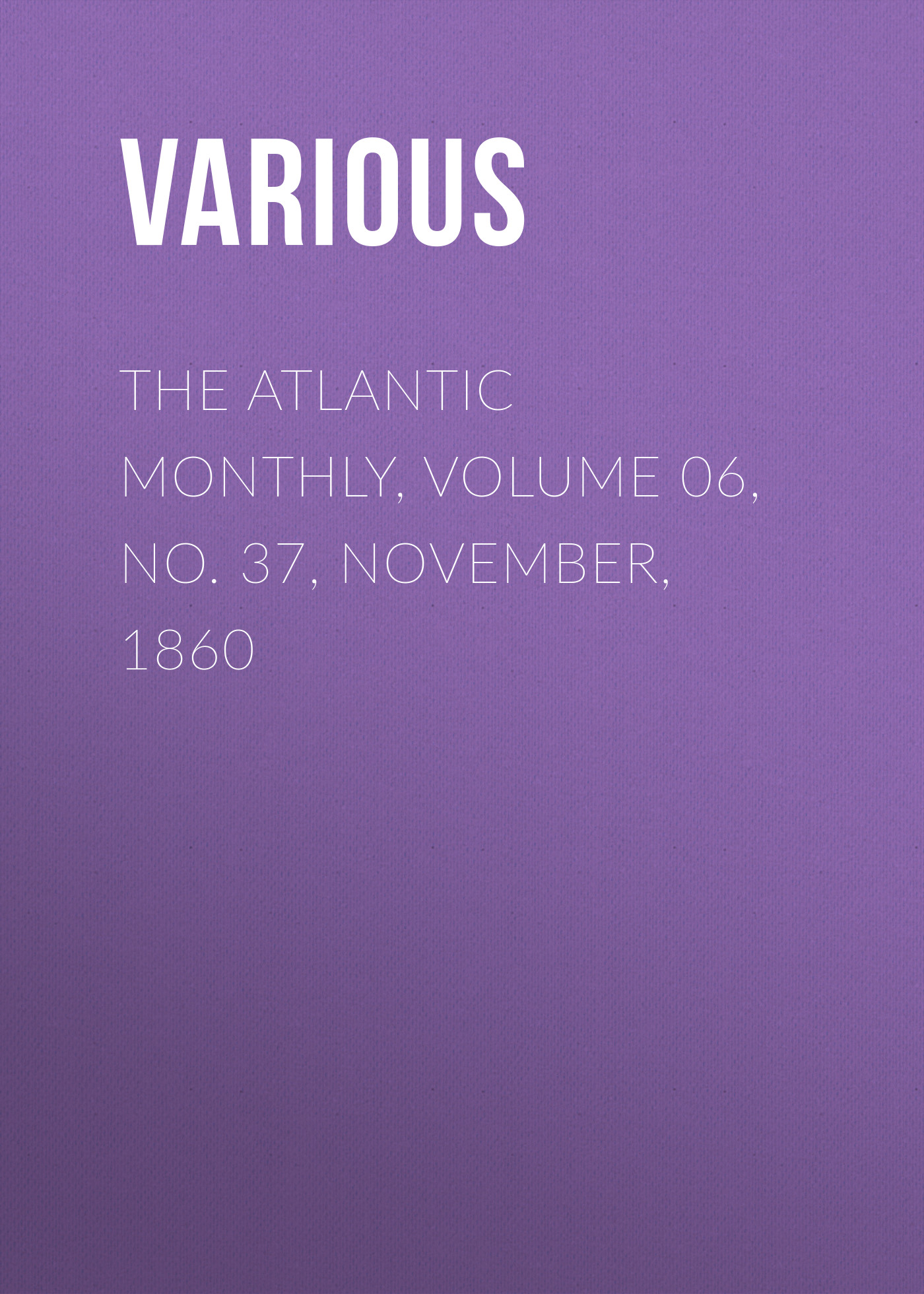 Various The Atlantic Monthly, Volume 06, No. 37, November, 1860 the early november toronto