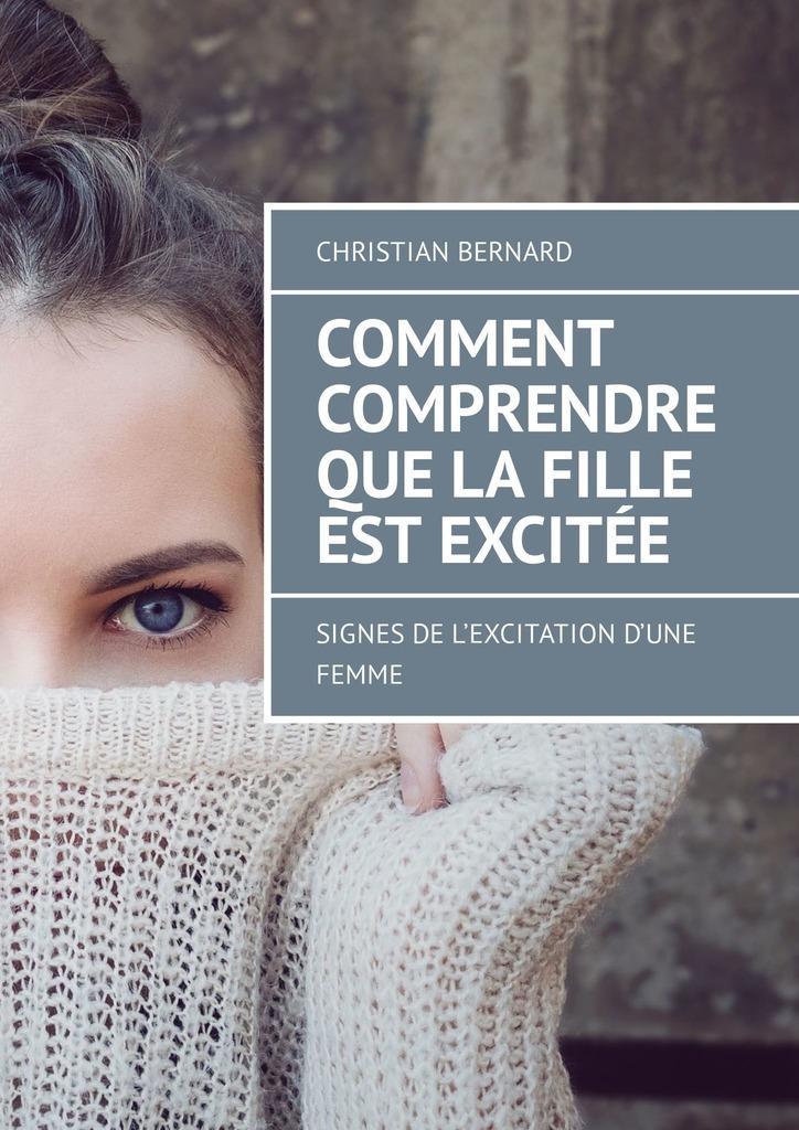 Christian Bernard Comment comprendre que la fille est excitée. Signes de l'excitation d'une femme une fille de napoleon