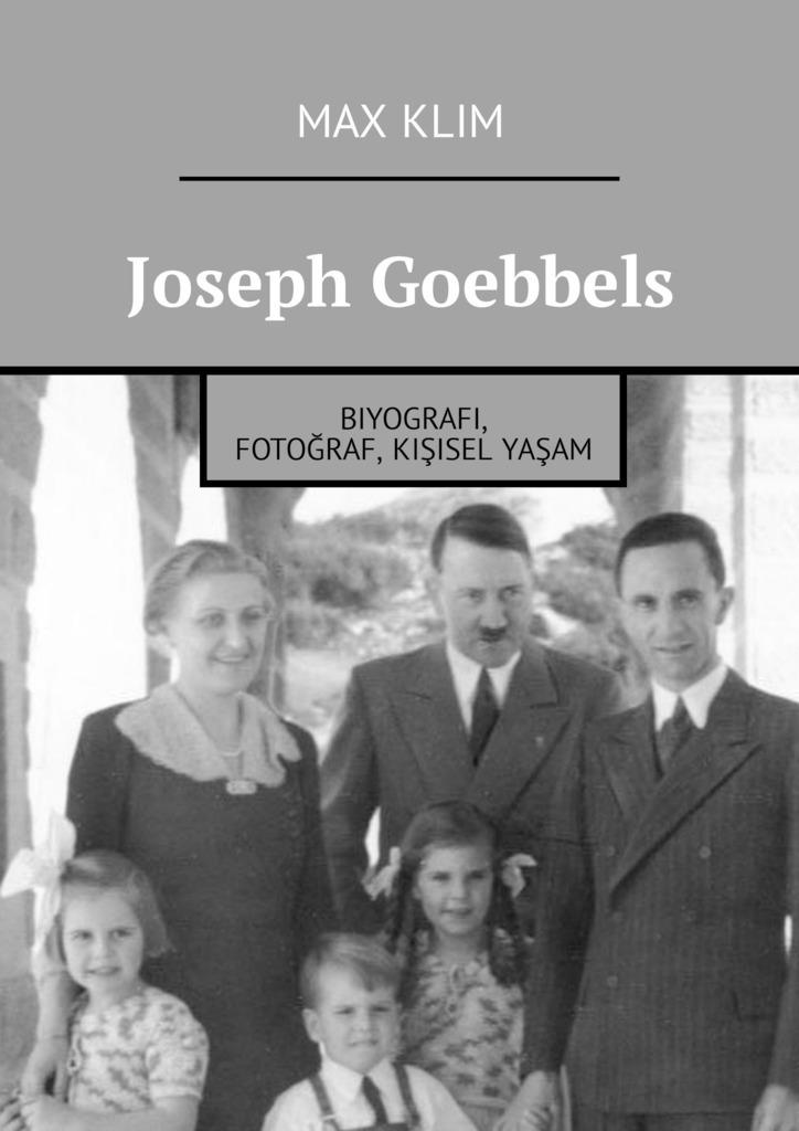 Max Klim Joseph Goebbels. Biyografi, fotoğraf, kişisel yaşam