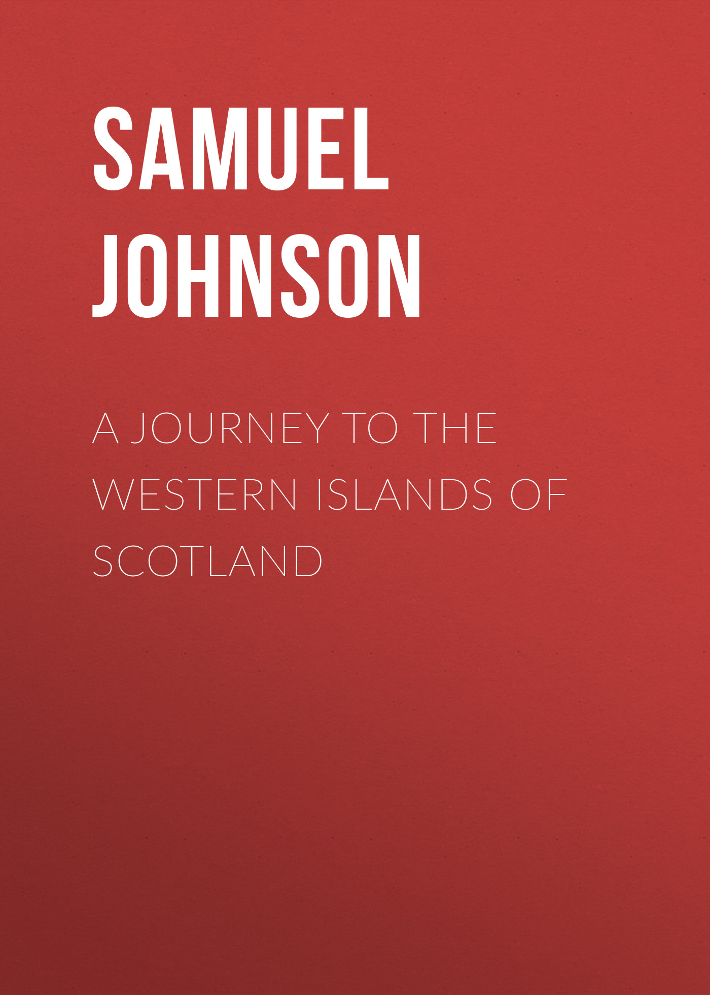 Samuel Johnson A Journey to the Western Islands of Scotland to scotland with love