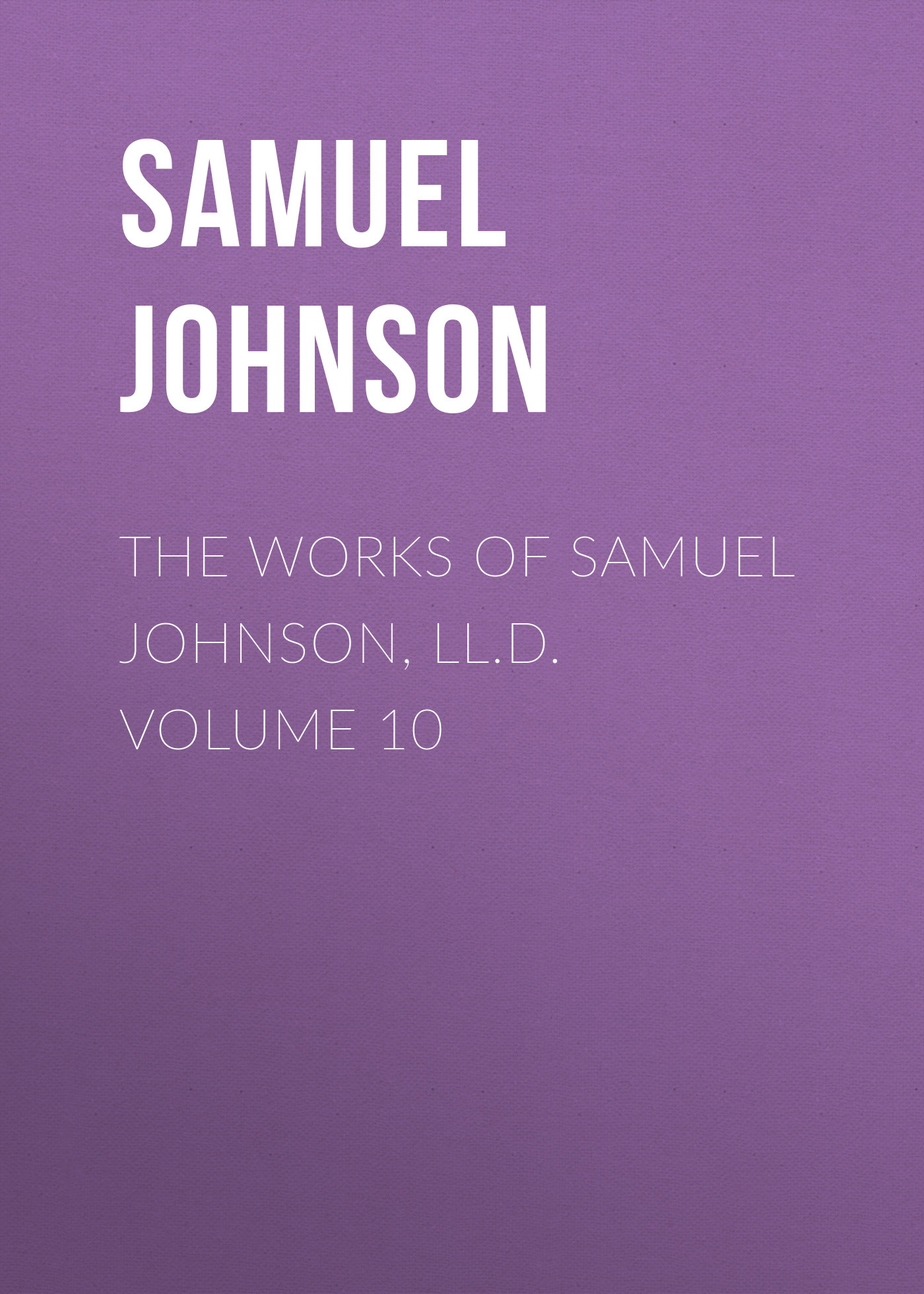 Samuel Johnson The Works of Samuel Johnson, LL.D. Volume 10 samuel johnson a journey to the western islands of scotland