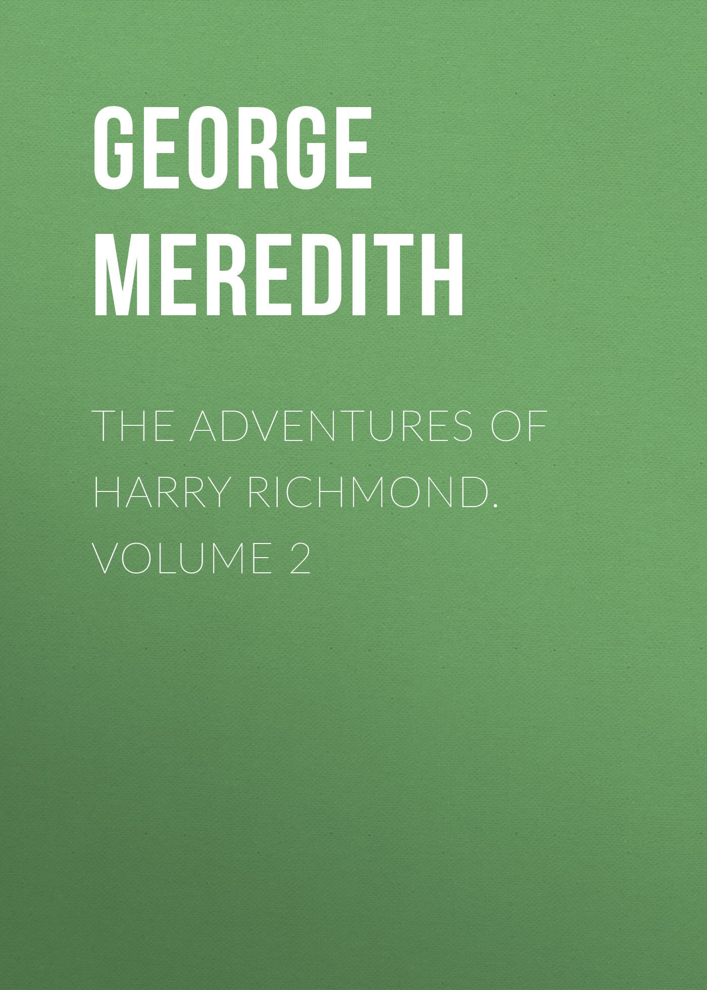 George Meredith The Adventures of Harry Richmond. Volume 2 sala george augustus the strange adventures of captain dangerous volume 1