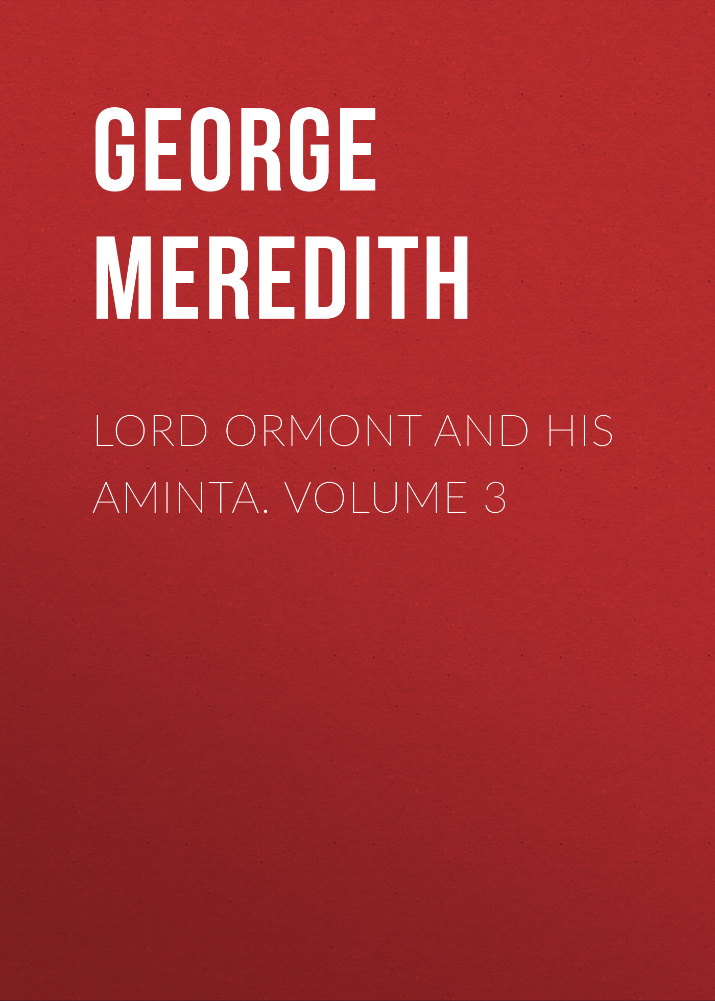 George Meredith Lord Ormont and His Aminta. Volume 3 george meredith lord ormont and his aminta volume 2