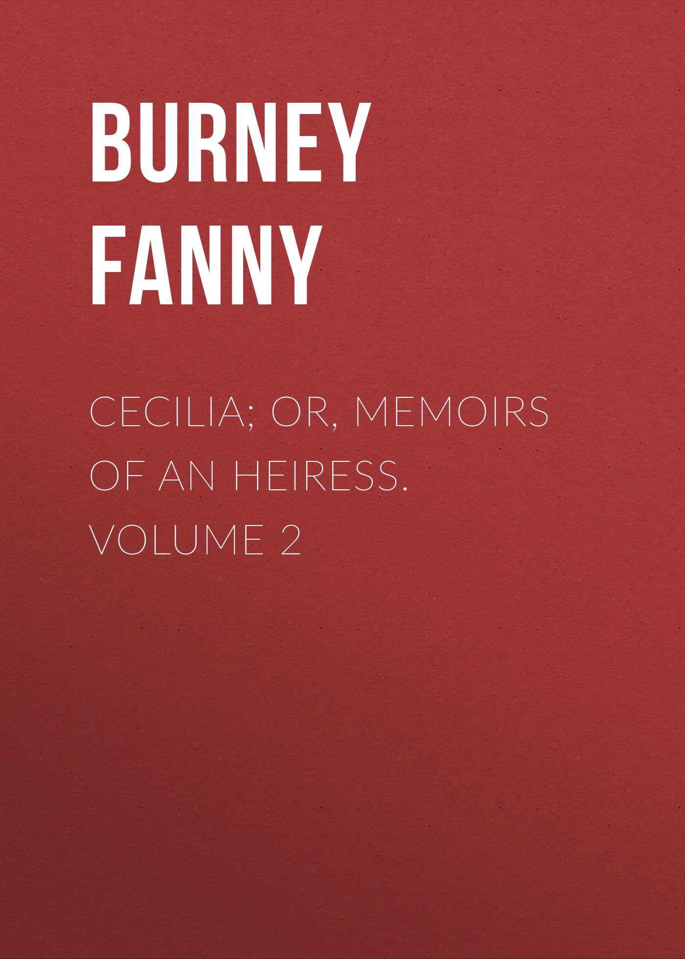 Burney Fanny Cecilia; Or, Memoirs of an Heiress. Volume 2 burney fanny the wanderer or female difficulties volume 5 of 5