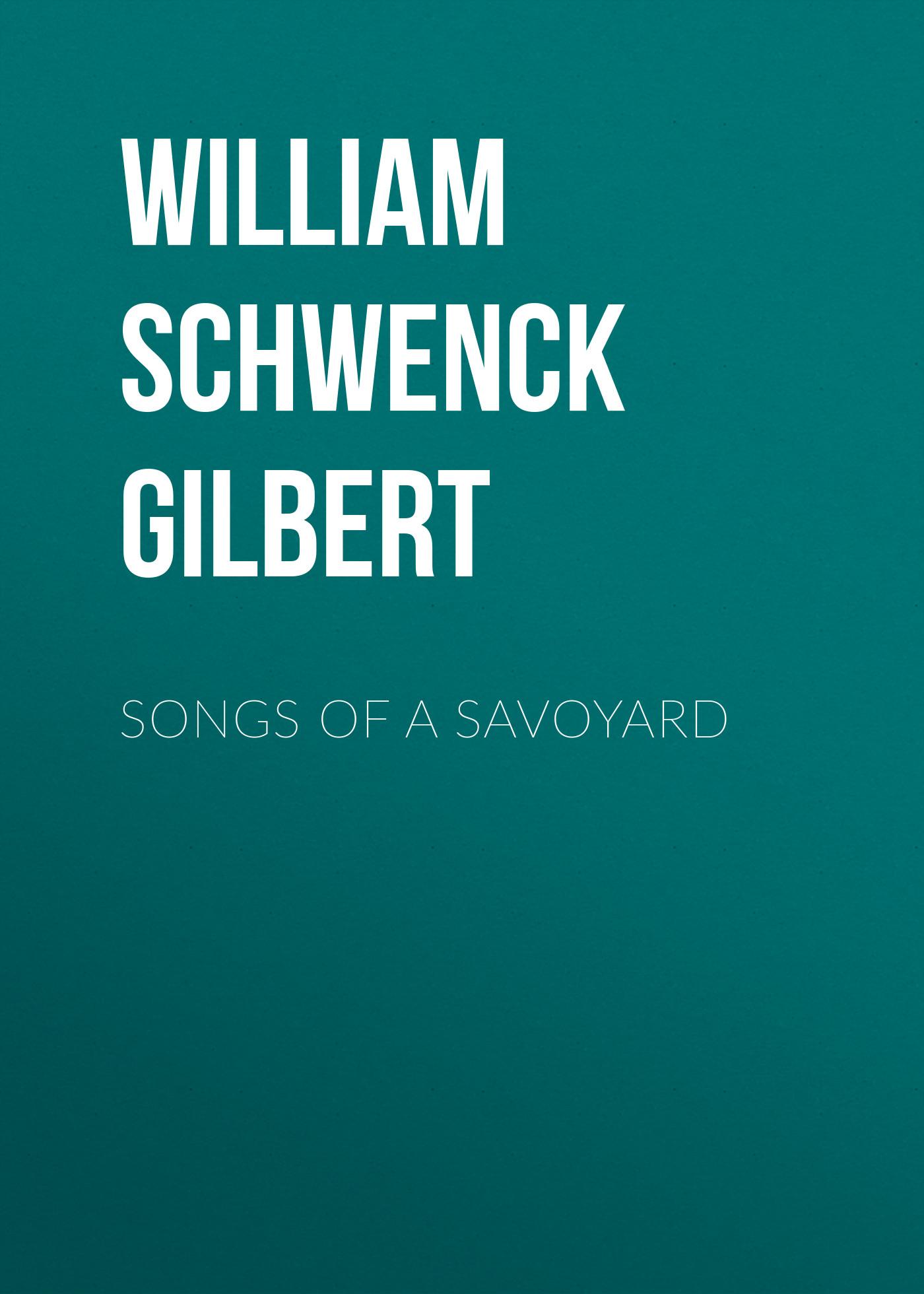 William Schwenck Gilbert Songs of a Savoyard black william a princess of thule