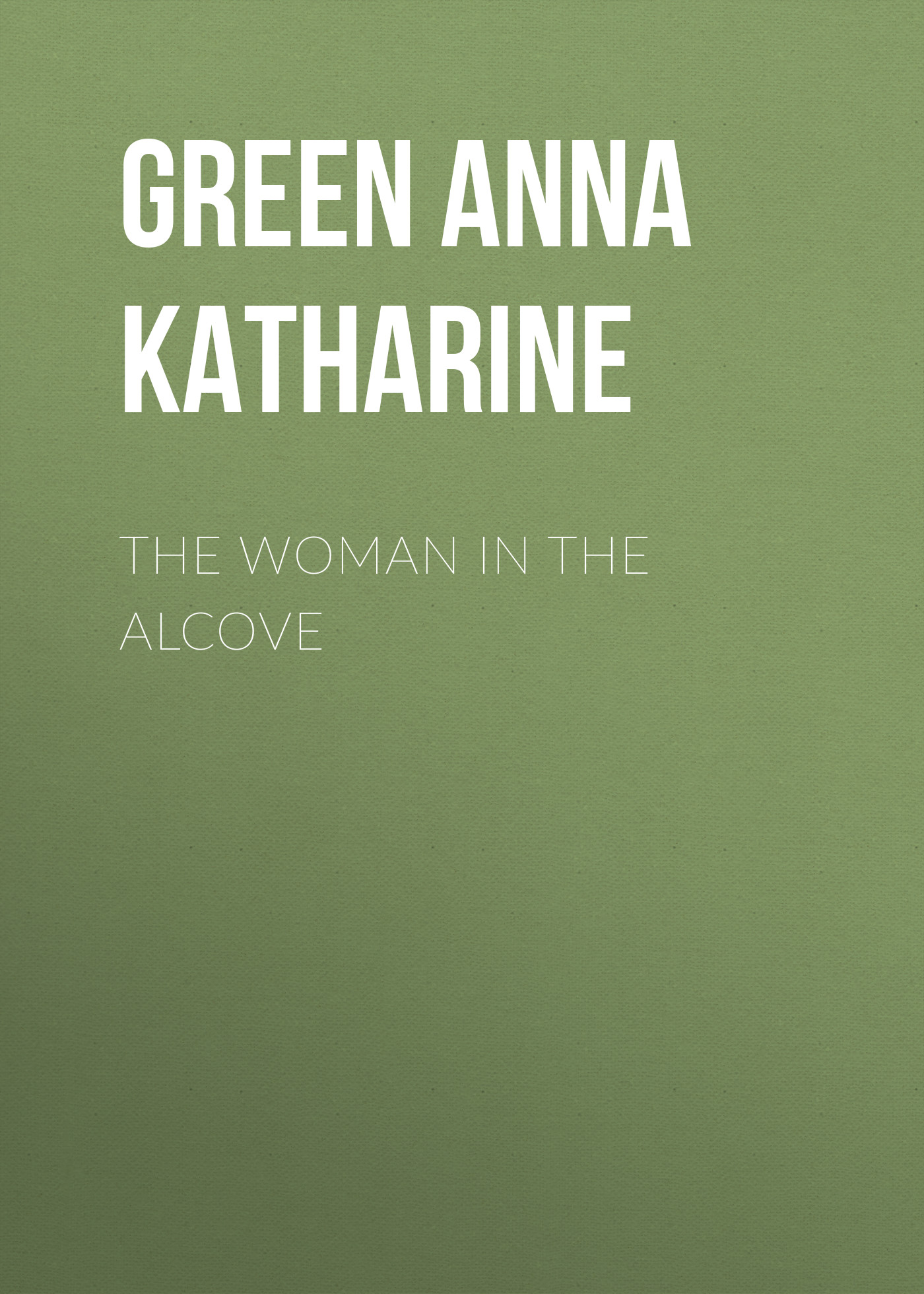 Green Anna Katharine The Woman in the Alcove