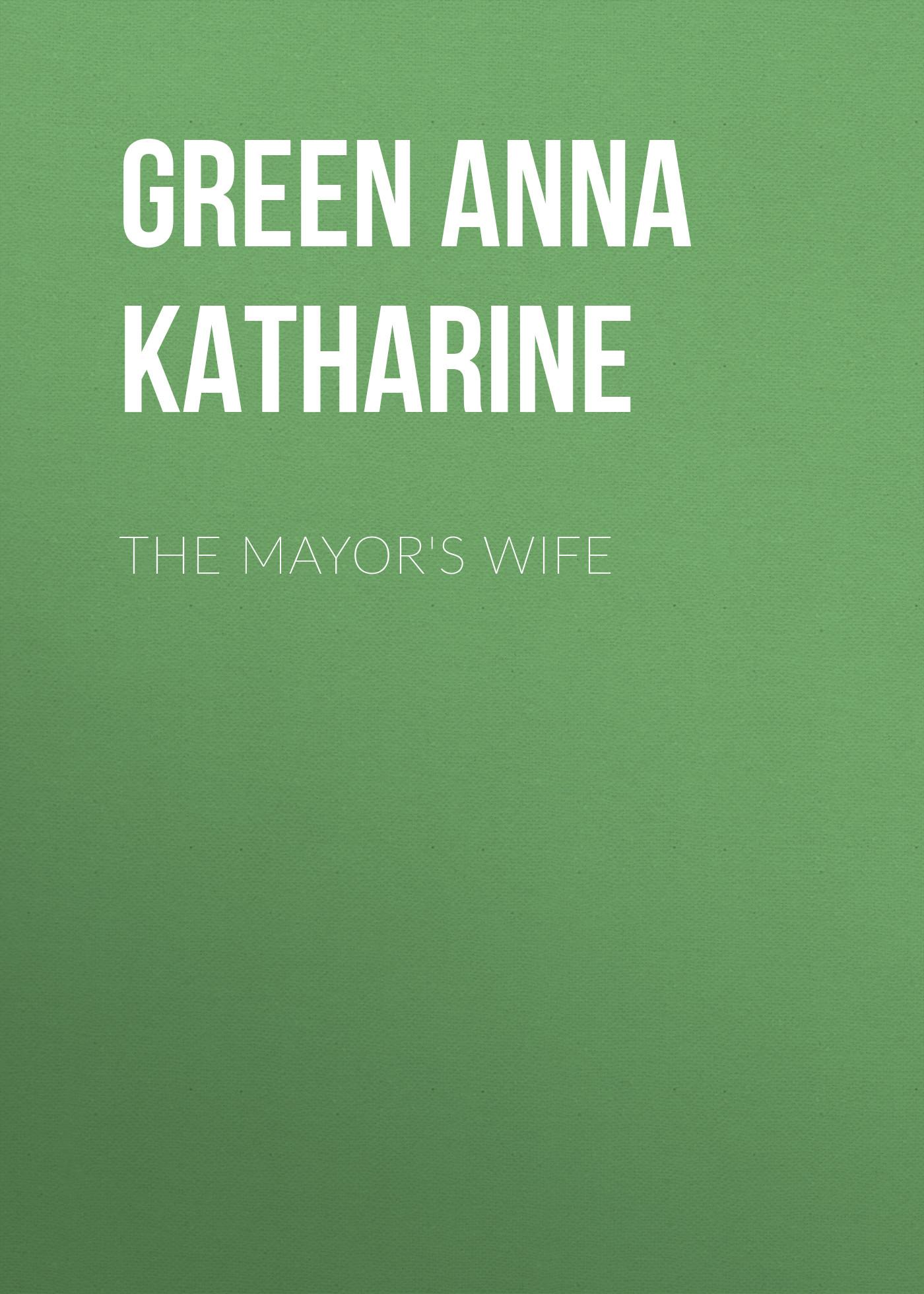 Green Anna Katharine The Mayor's Wife green anna katharine cynthia wakeham s money