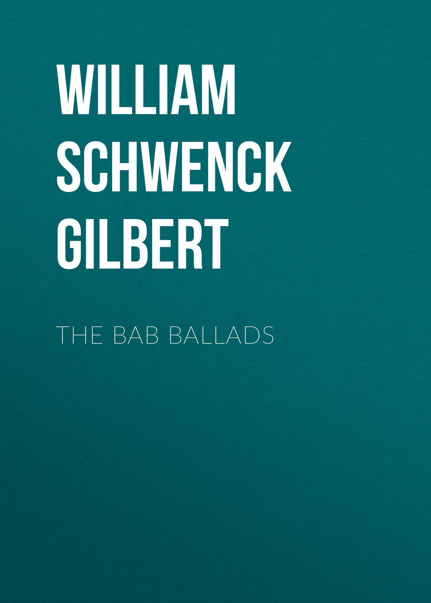 William Schwenck Gilbert The Bab Ballads william schwenck gilbert more bab ballads