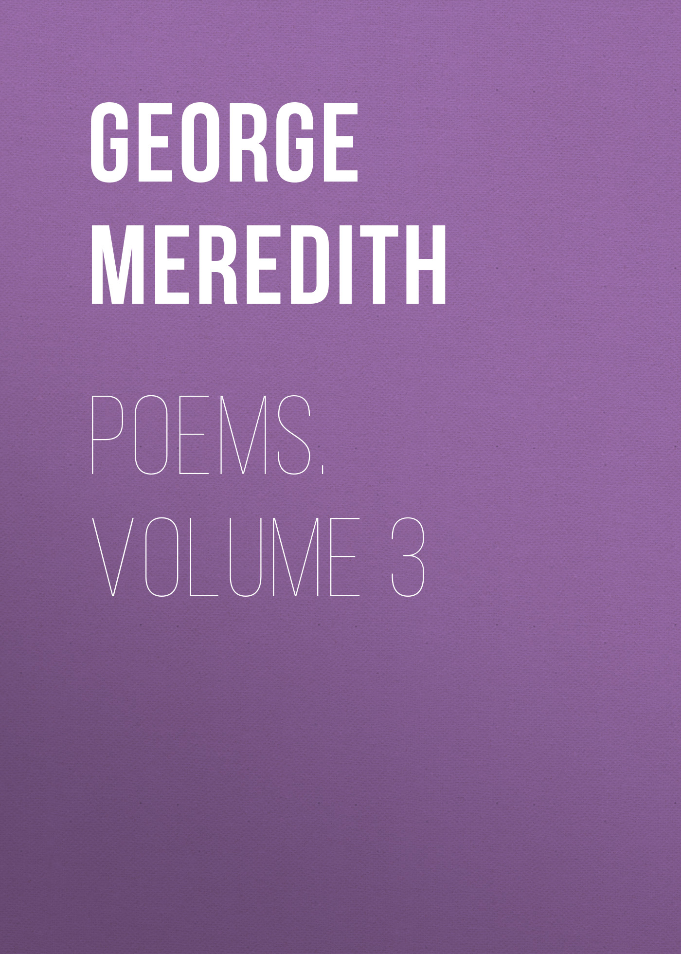 George Meredith Poems. Volume 3 цена и фото