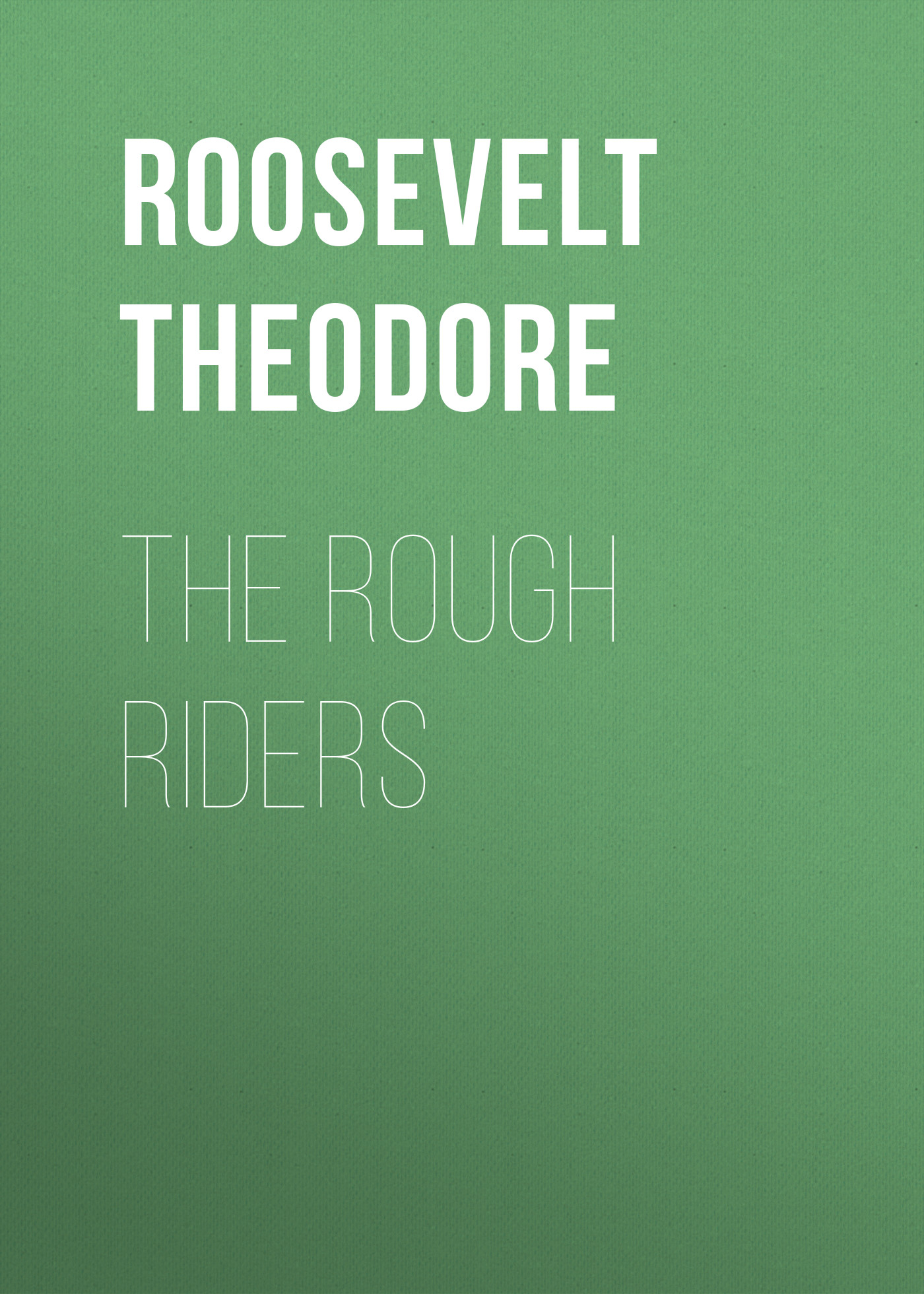 Roosevelt Theodore The Rough Riders my brother theodore roosevelt