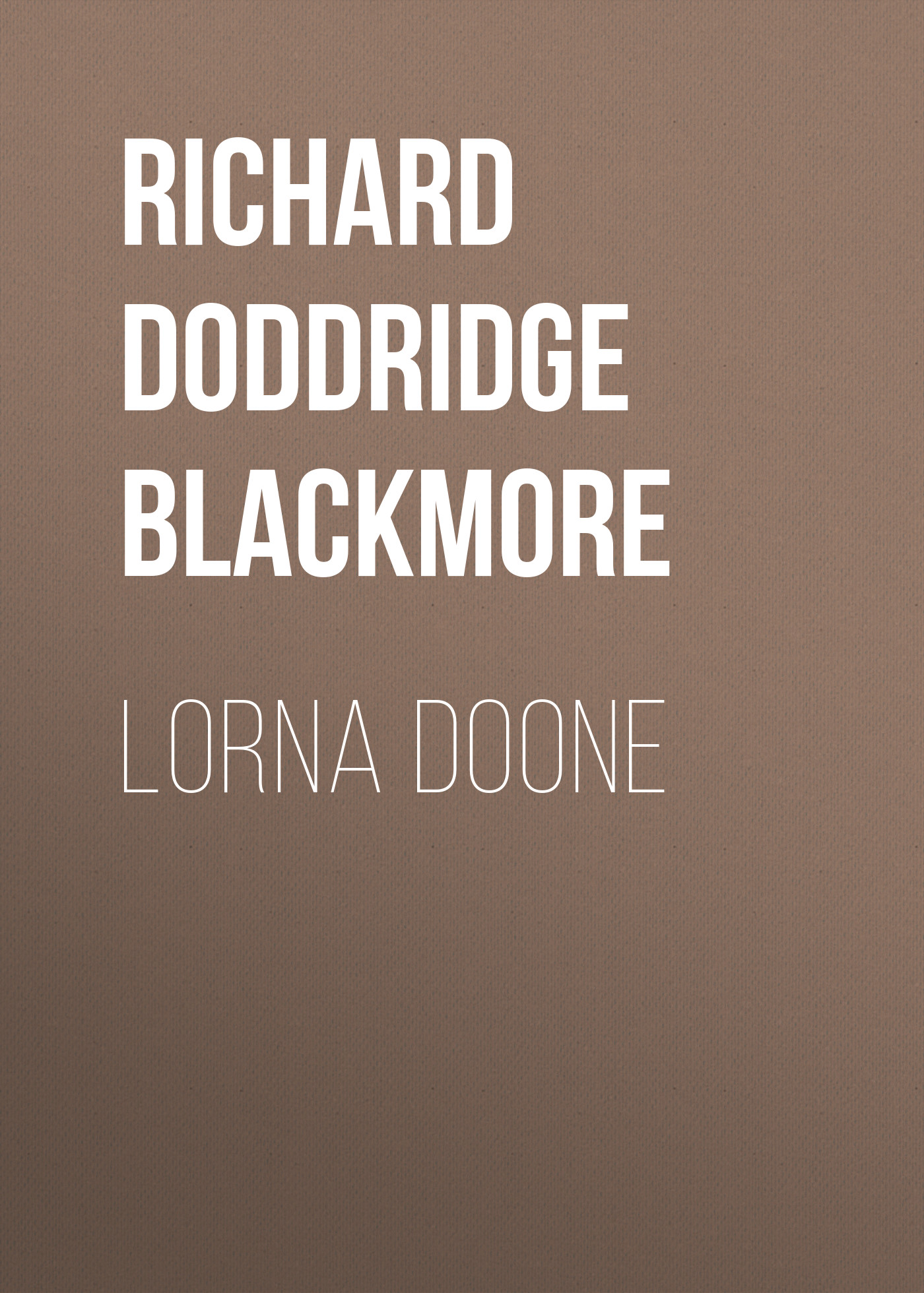 Richard Doddridge Blackmore Lorna Doone blackmore richard doddridge clara vaughan volume 1 of 3