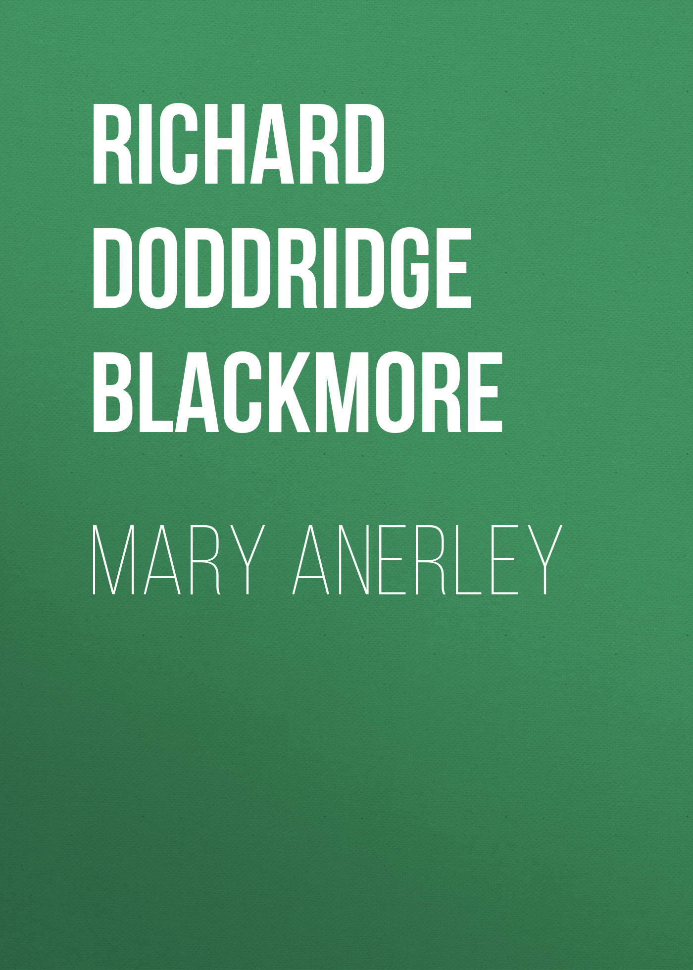 Richard Doddridge Blackmore Mary Anerley blackmore richard doddridge clara vaughan volume 1 of 3