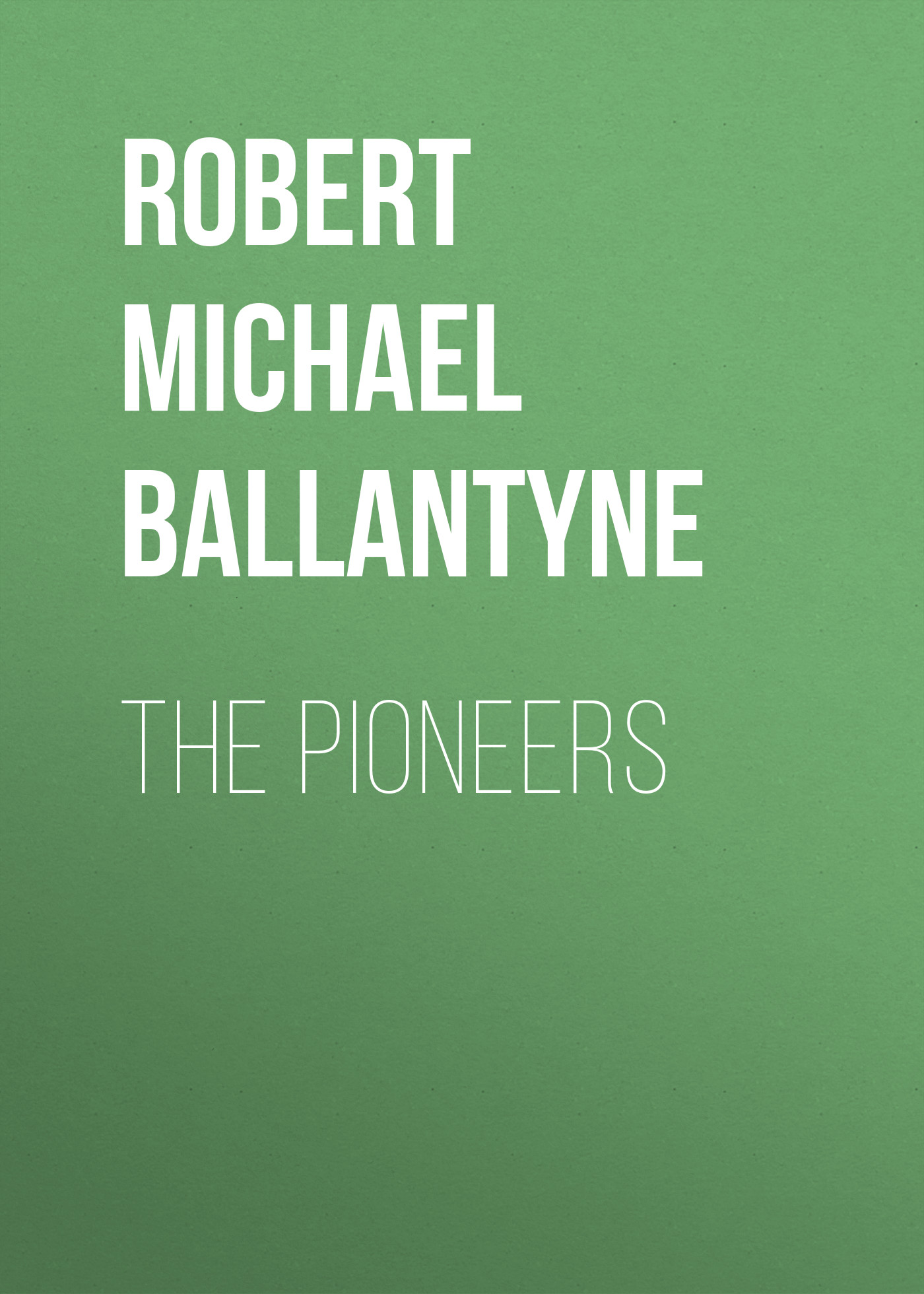 Robert Michael Ballantyne The Pioneers цена